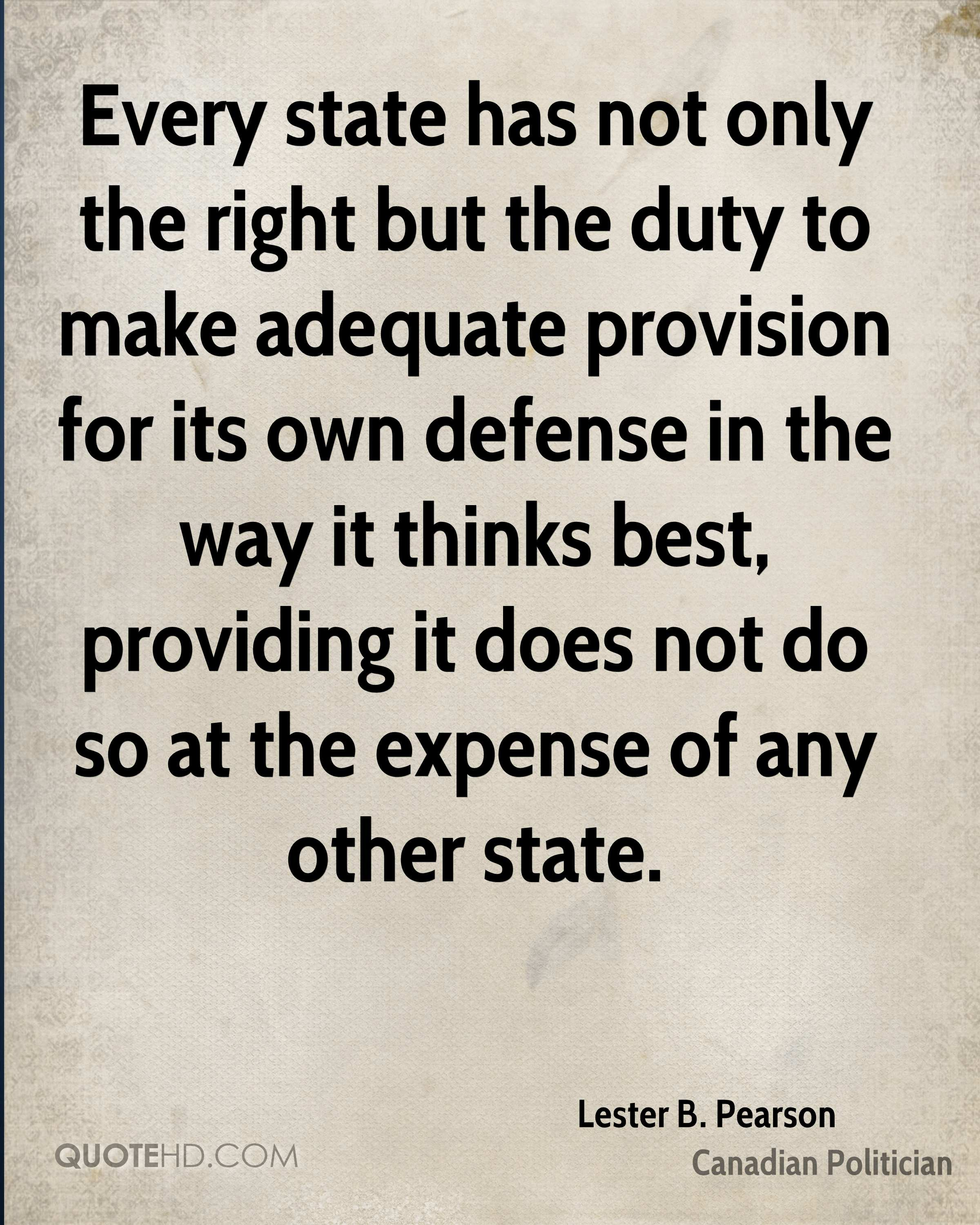Every state has not only the right but the duty to make adequate provision for its own defense in the way it thinks best, providing it does not do so at the expense of any other state.