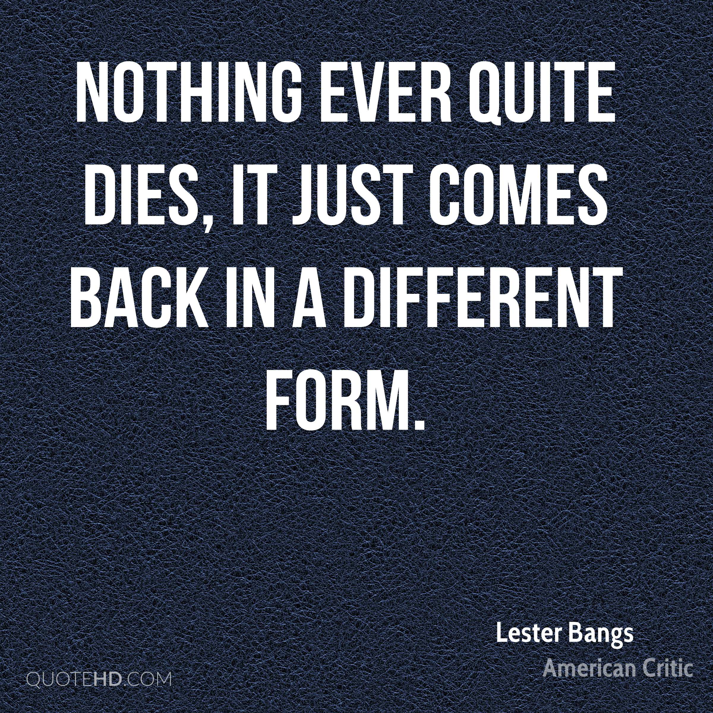 Nothing ever quite dies, it just comes back in a different form.