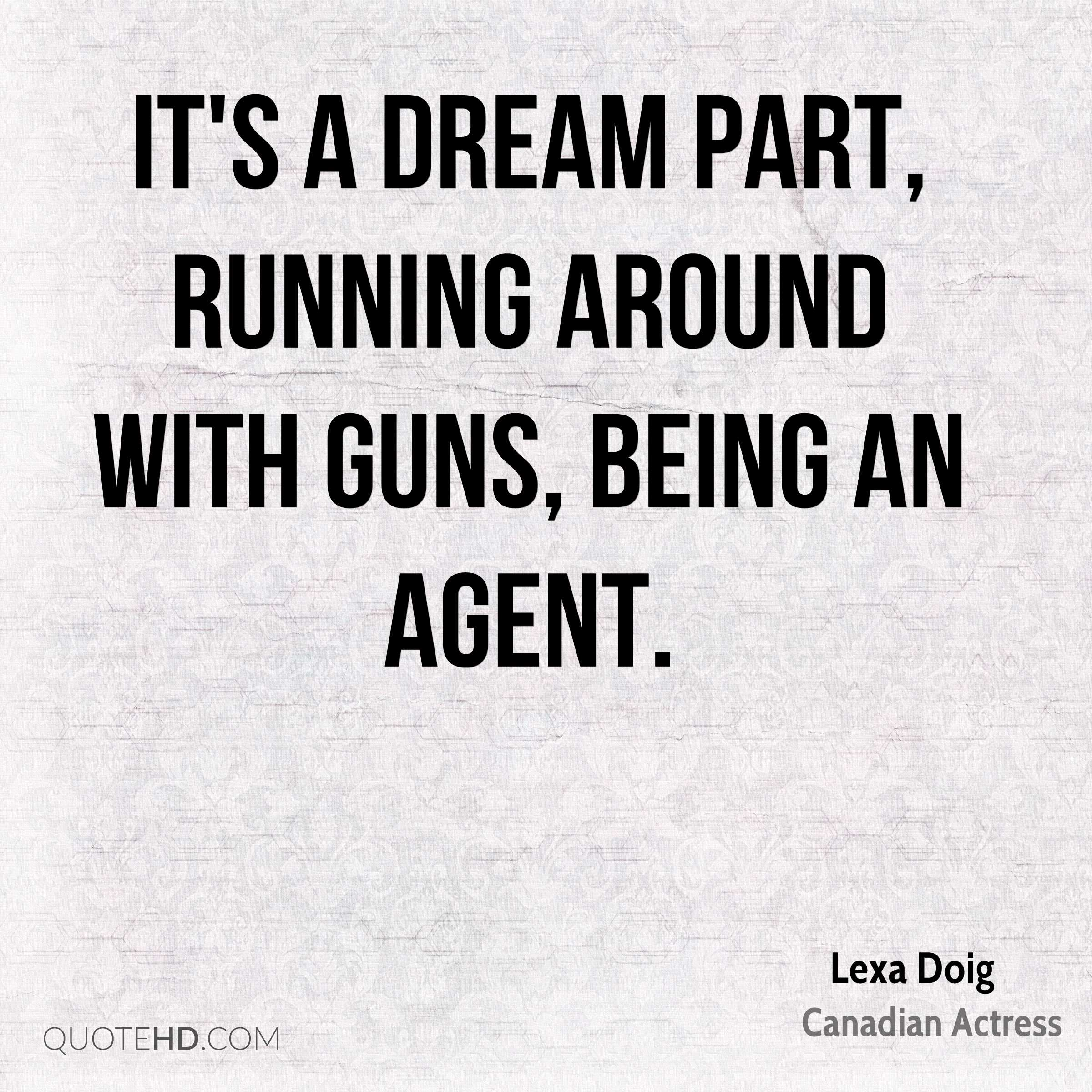 It's a dream part, running around with guns, being an agent.