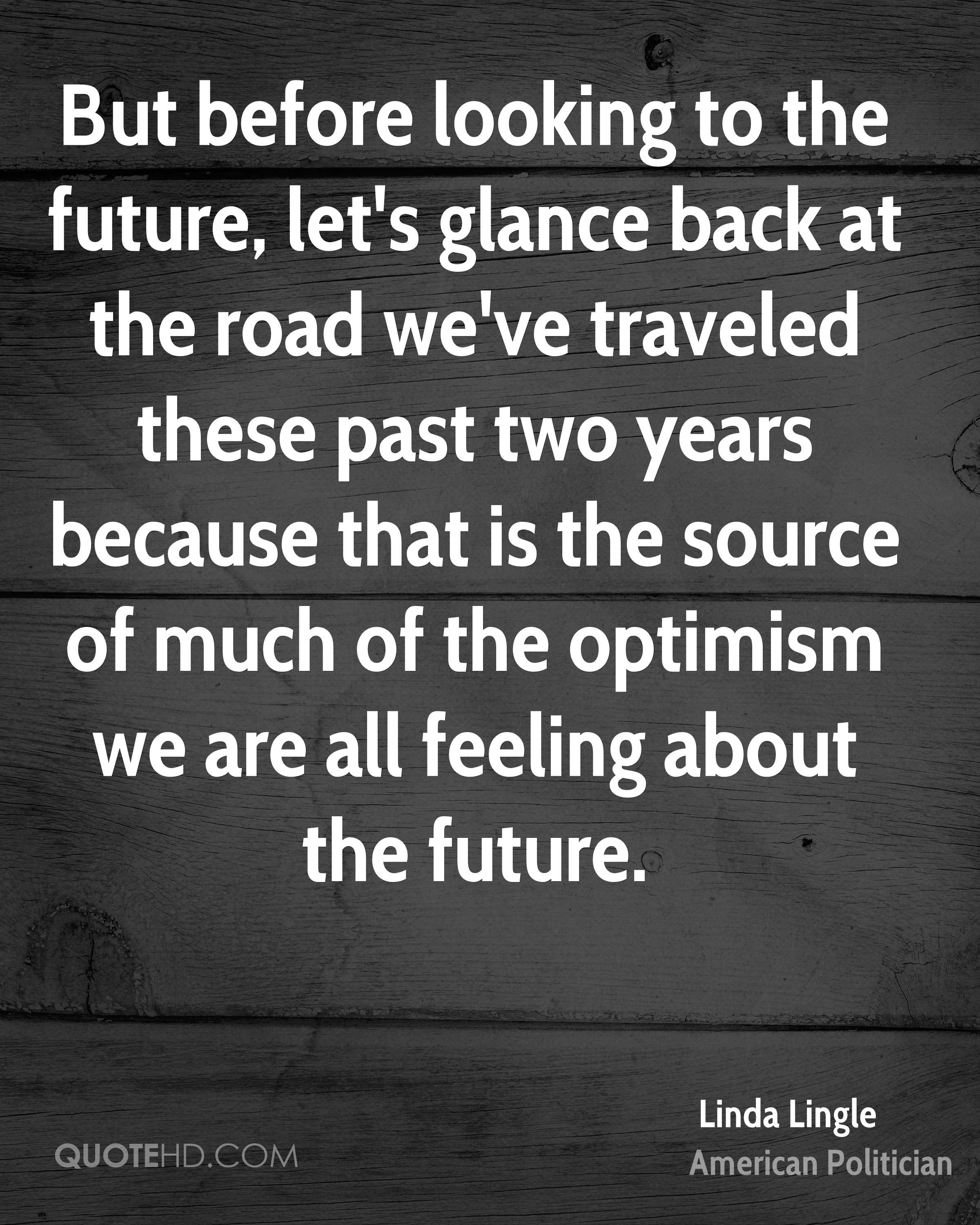 But before looking to the future, let's glance back at the road we've traveled these past two years because that is the source of much of the optimism we are all feeling about the future.