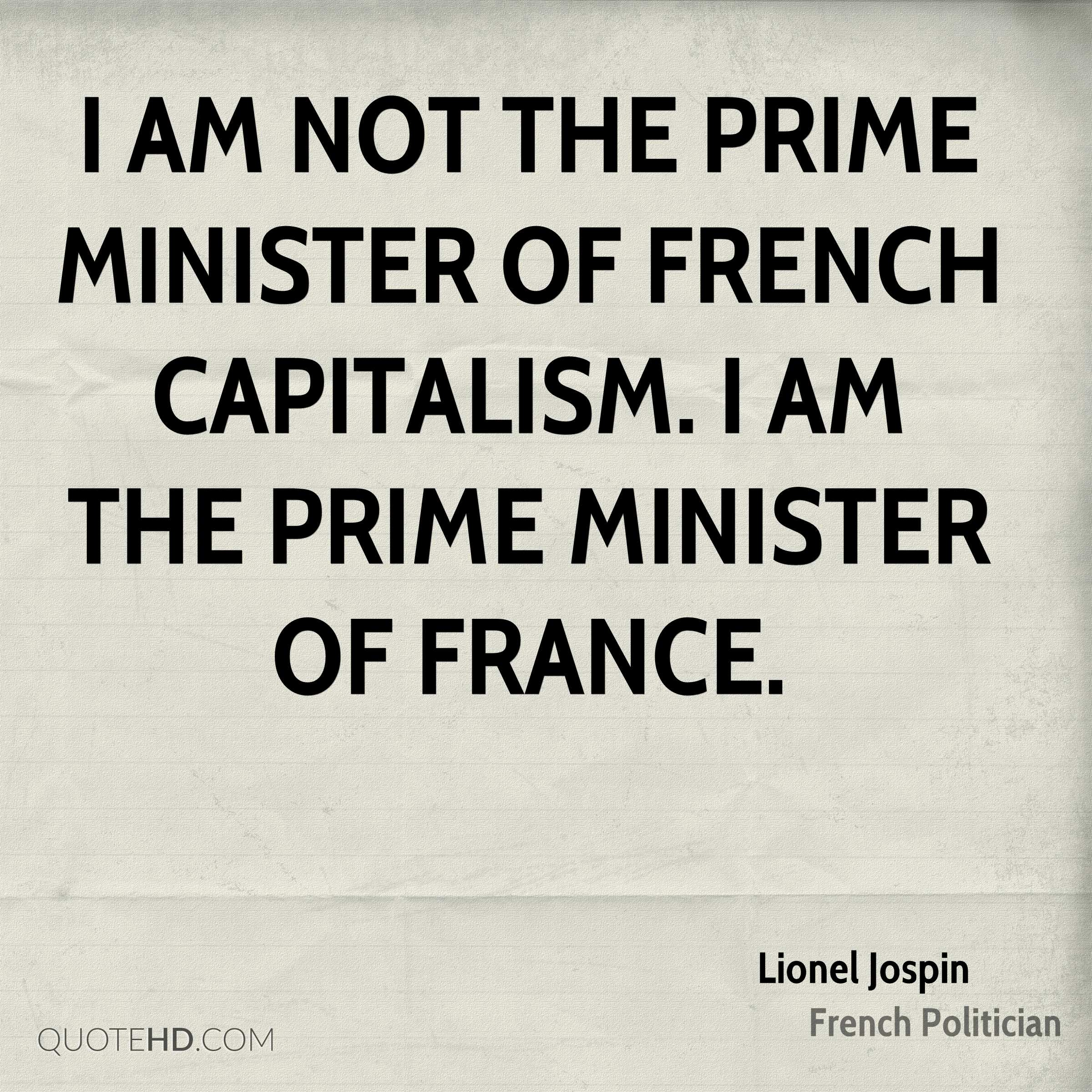 I am not the Prime Minister of French capitalism. I am the Prime Minister of France.