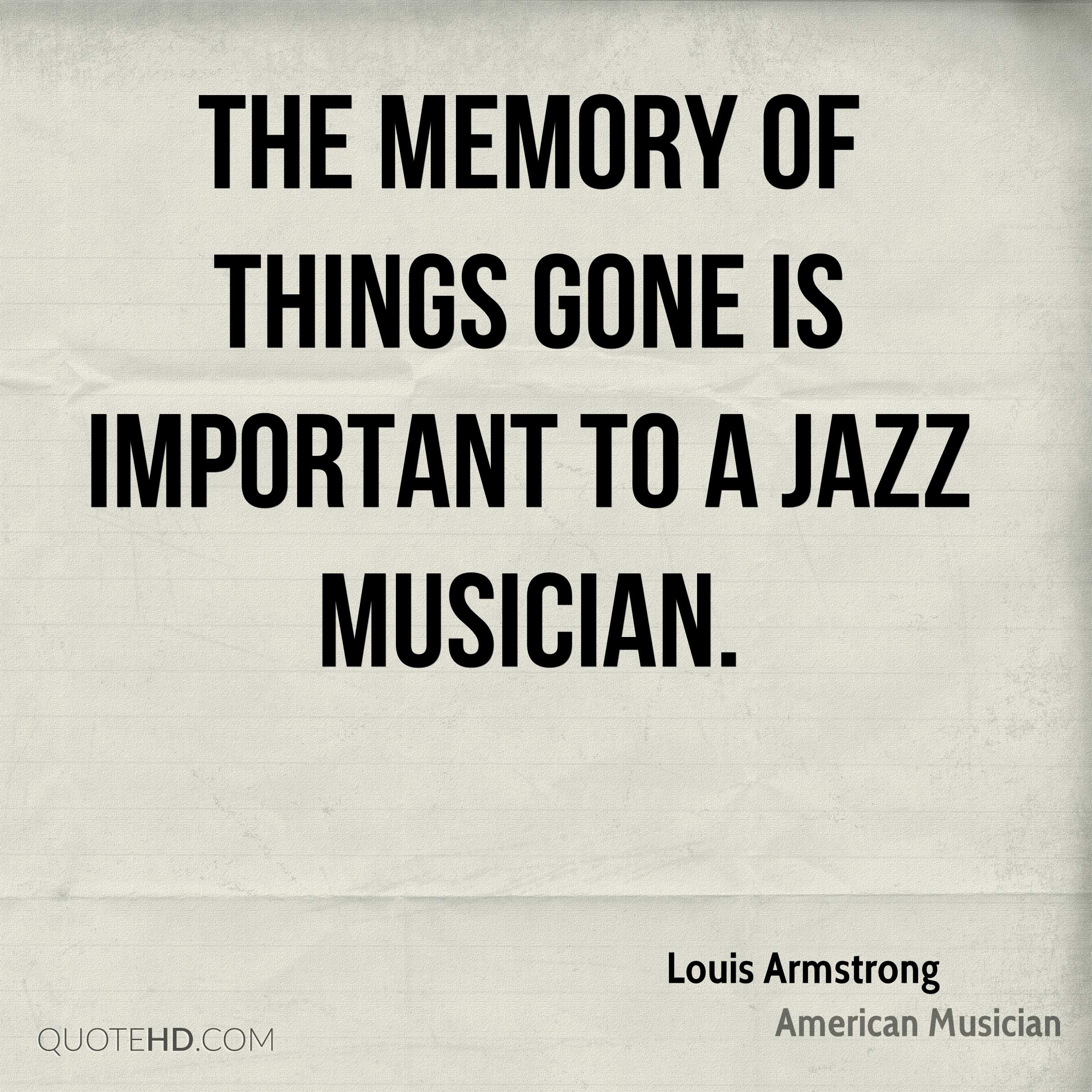 The memory of things gone is important to a jazz musician.