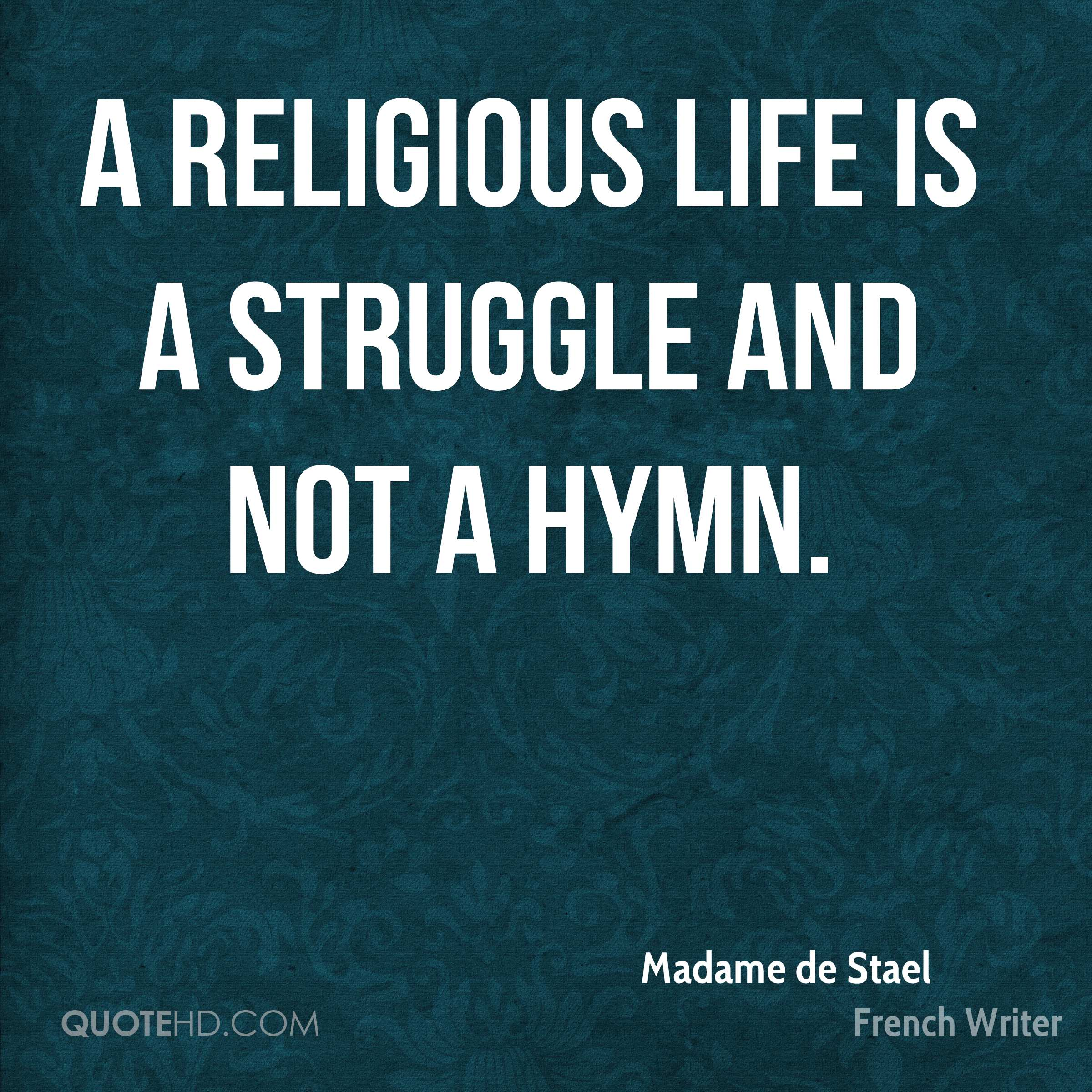 A religious life is a struggle and not a hymn.