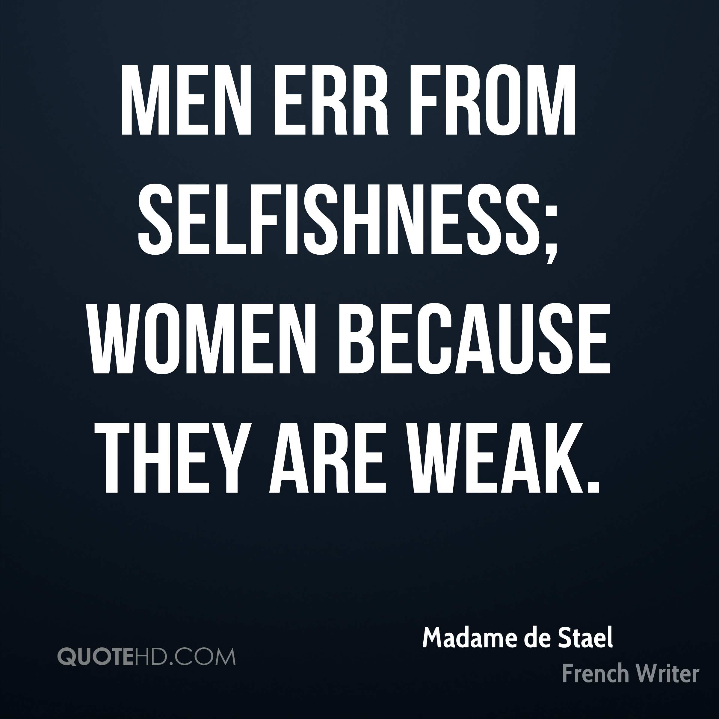 Men err from selfishness; women because they are weak.