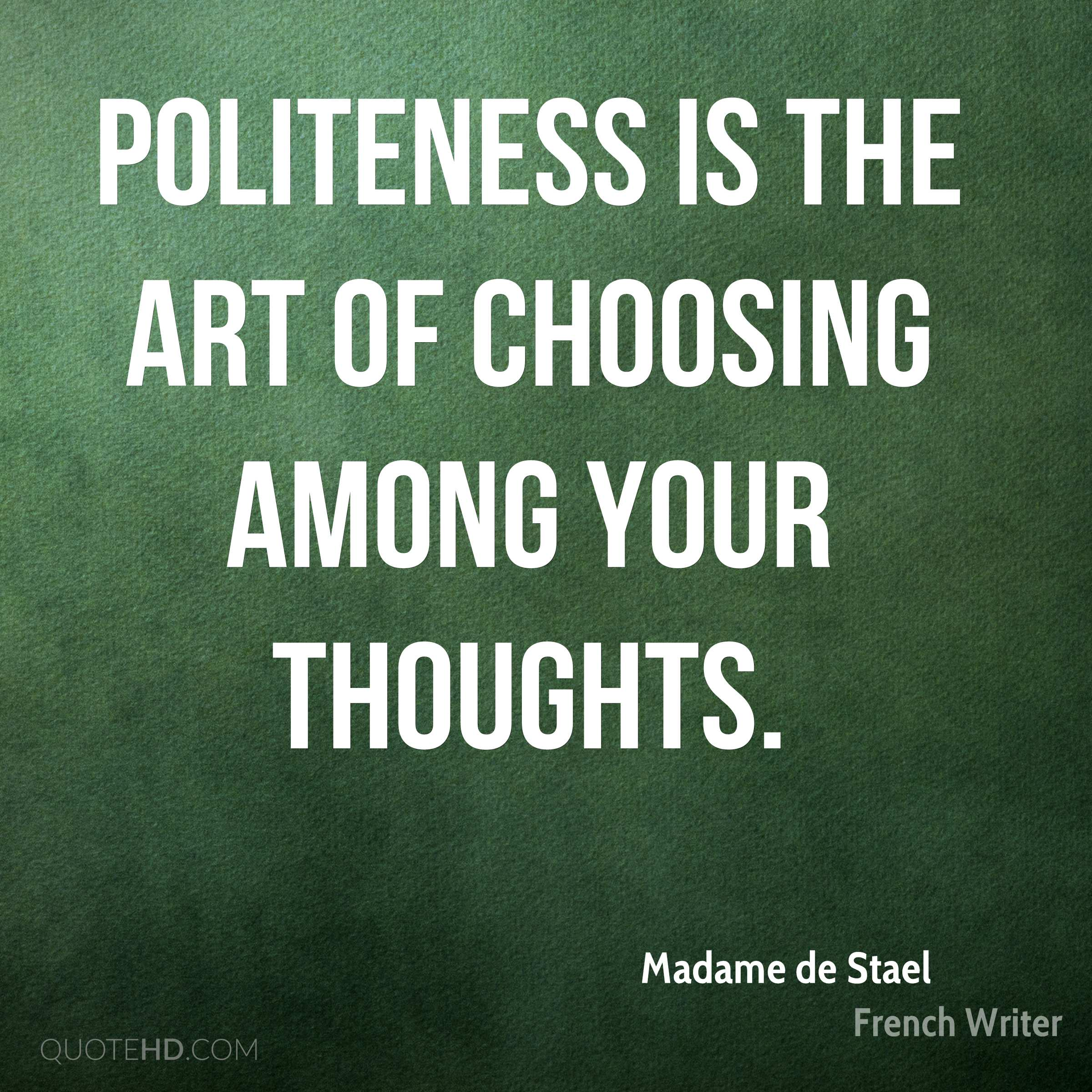 Politeness is the art of choosing among your thoughts.