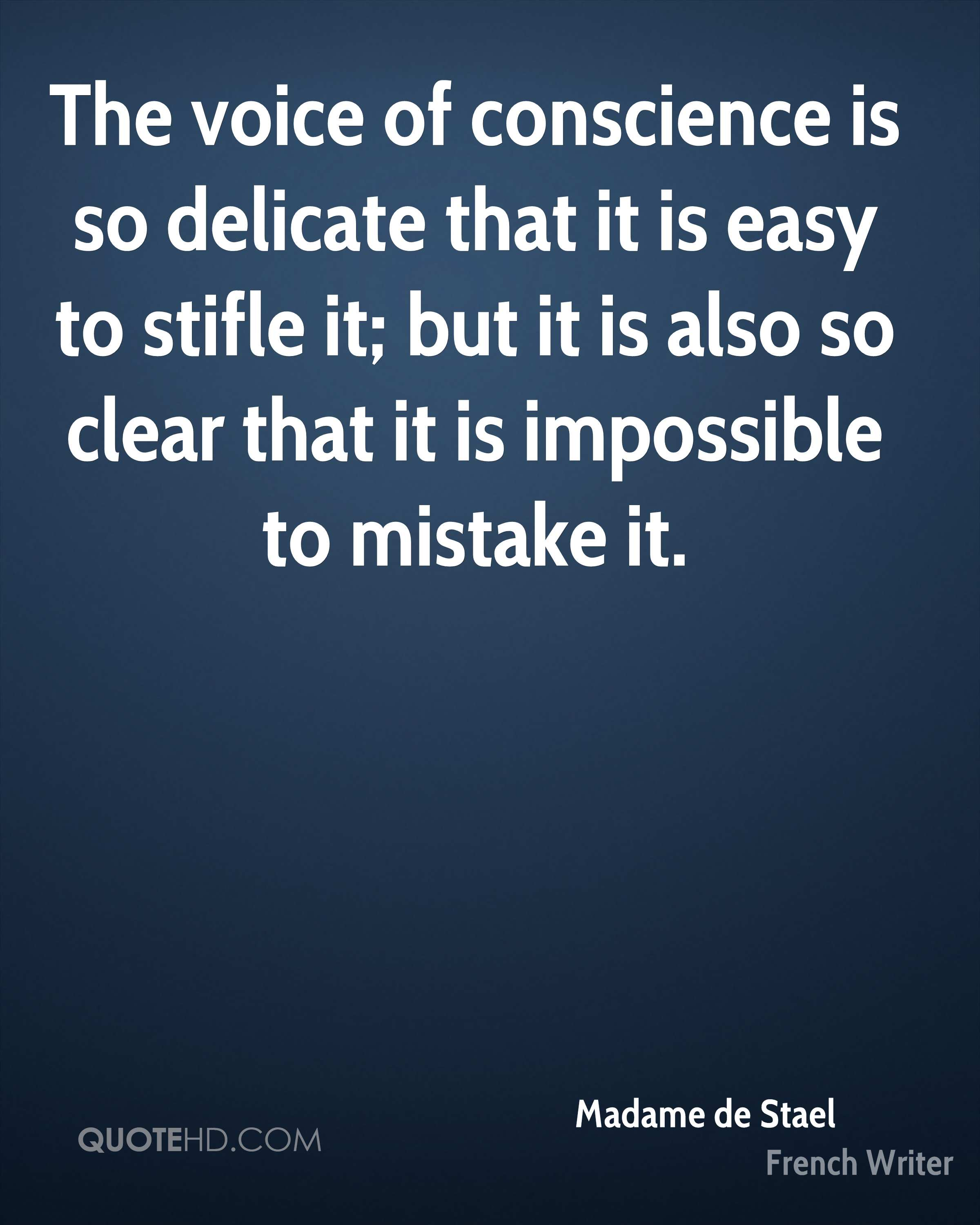 The voice of conscience is so delicate that it is easy to stifle it; but it is also so clear that it is impossible to mistake it.