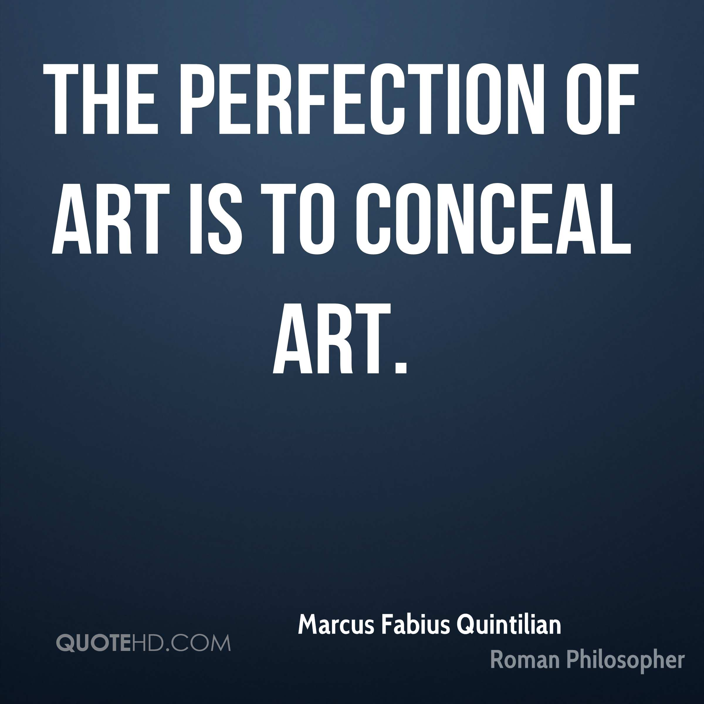 The perfection of art is to conceal art.