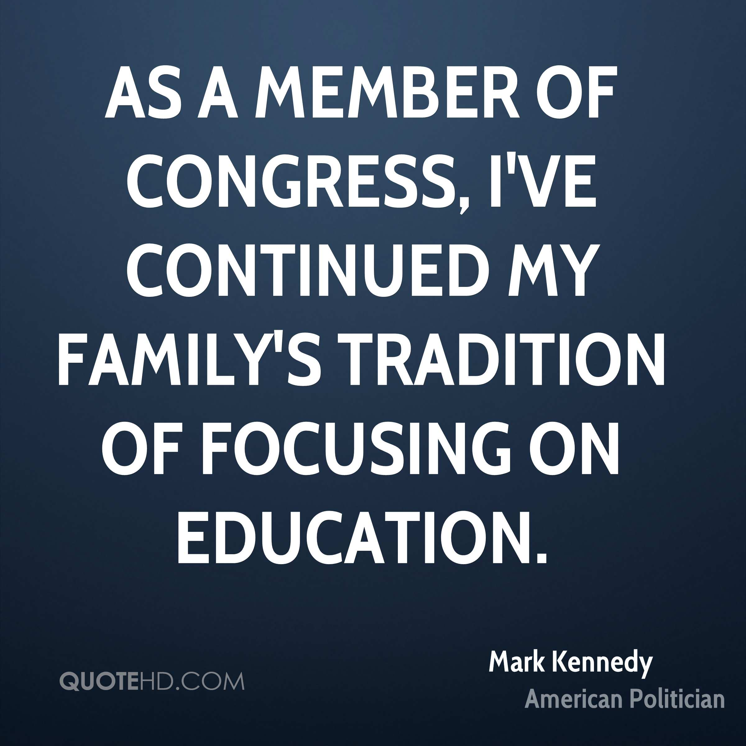 As a Member of Congress, I've continued my family's tradition of focusing on education.