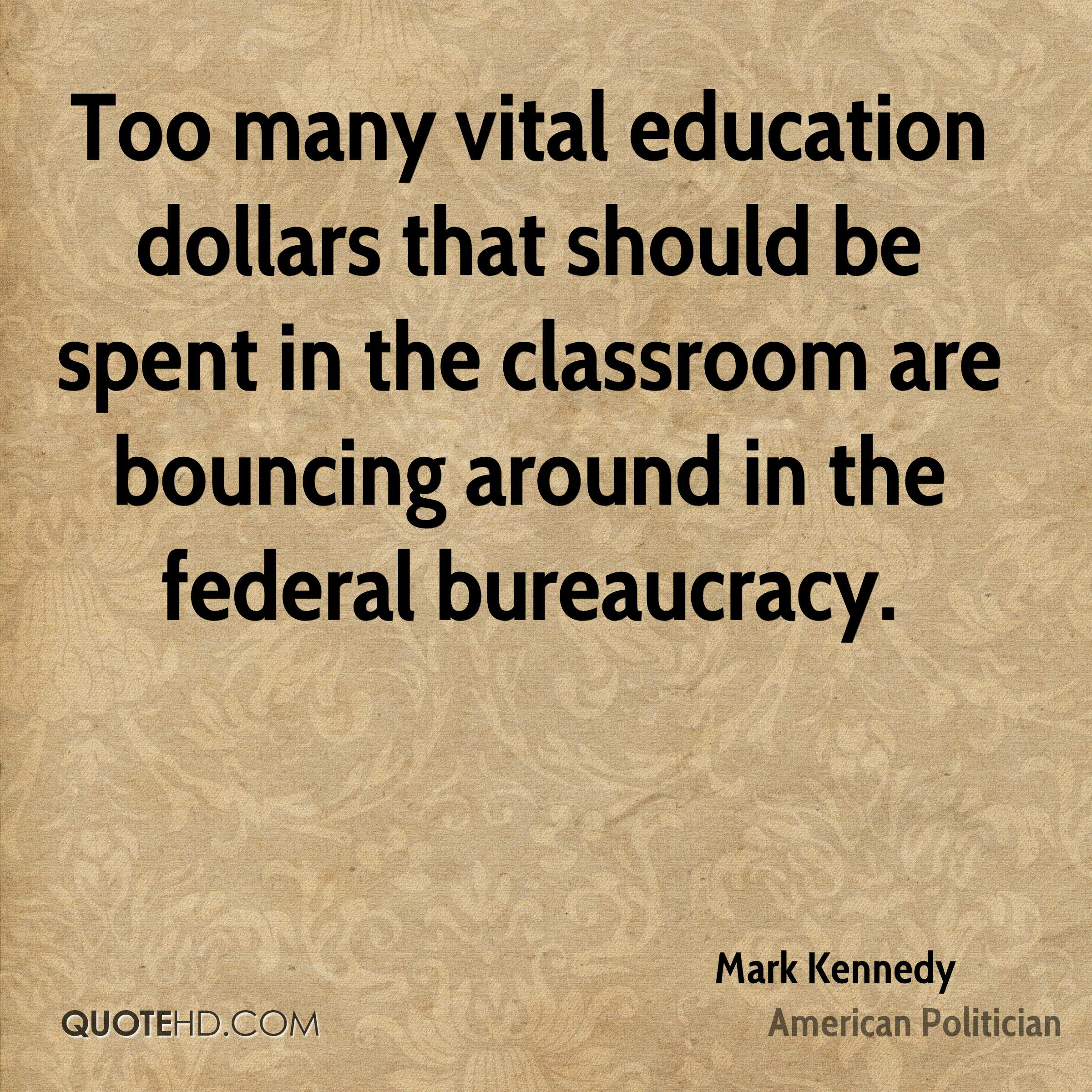 Too many vital education dollars that should be spent in the classroom are bouncing around in the federal bureaucracy.