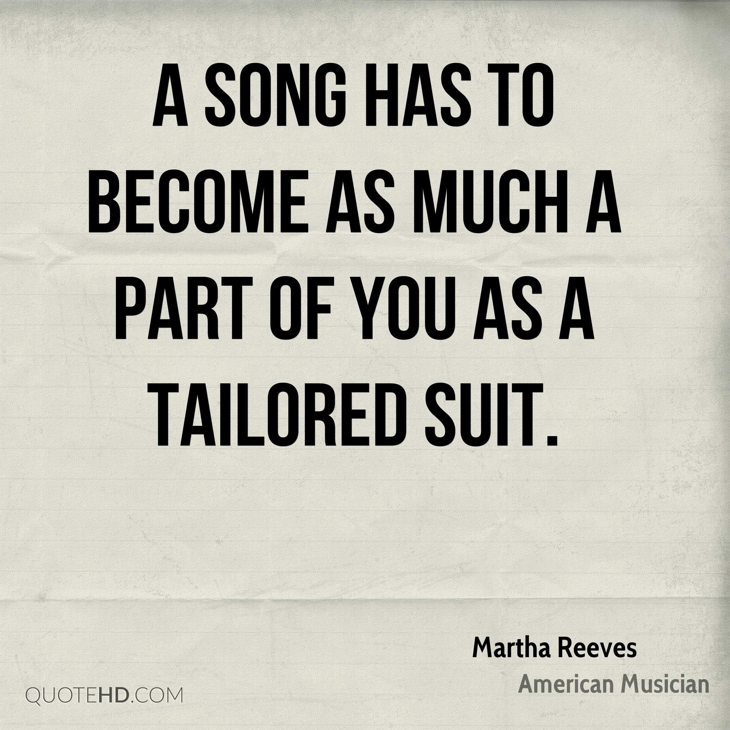 A song has to become as much a part of you as a tailored suit.