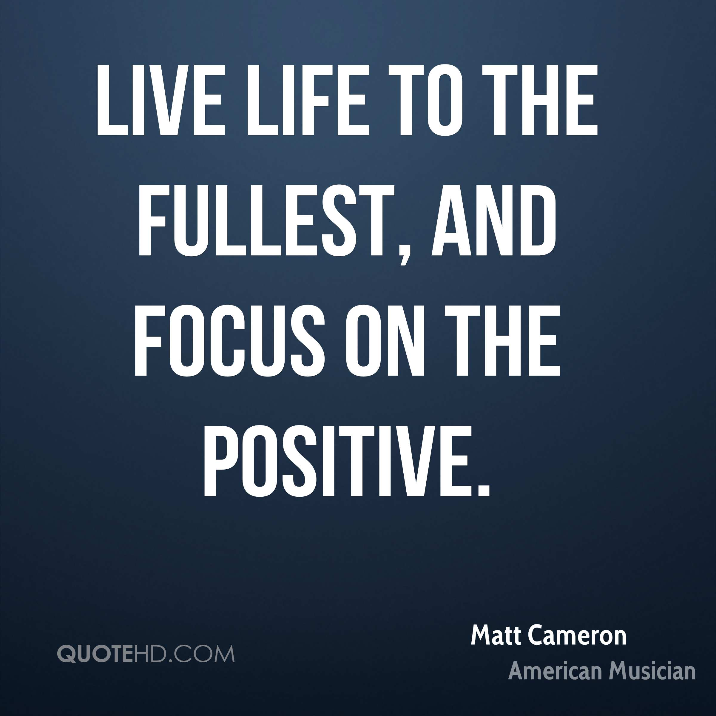 Live Life To The Fullest Quotes Matt Cameron Life Quotes  Quotehd