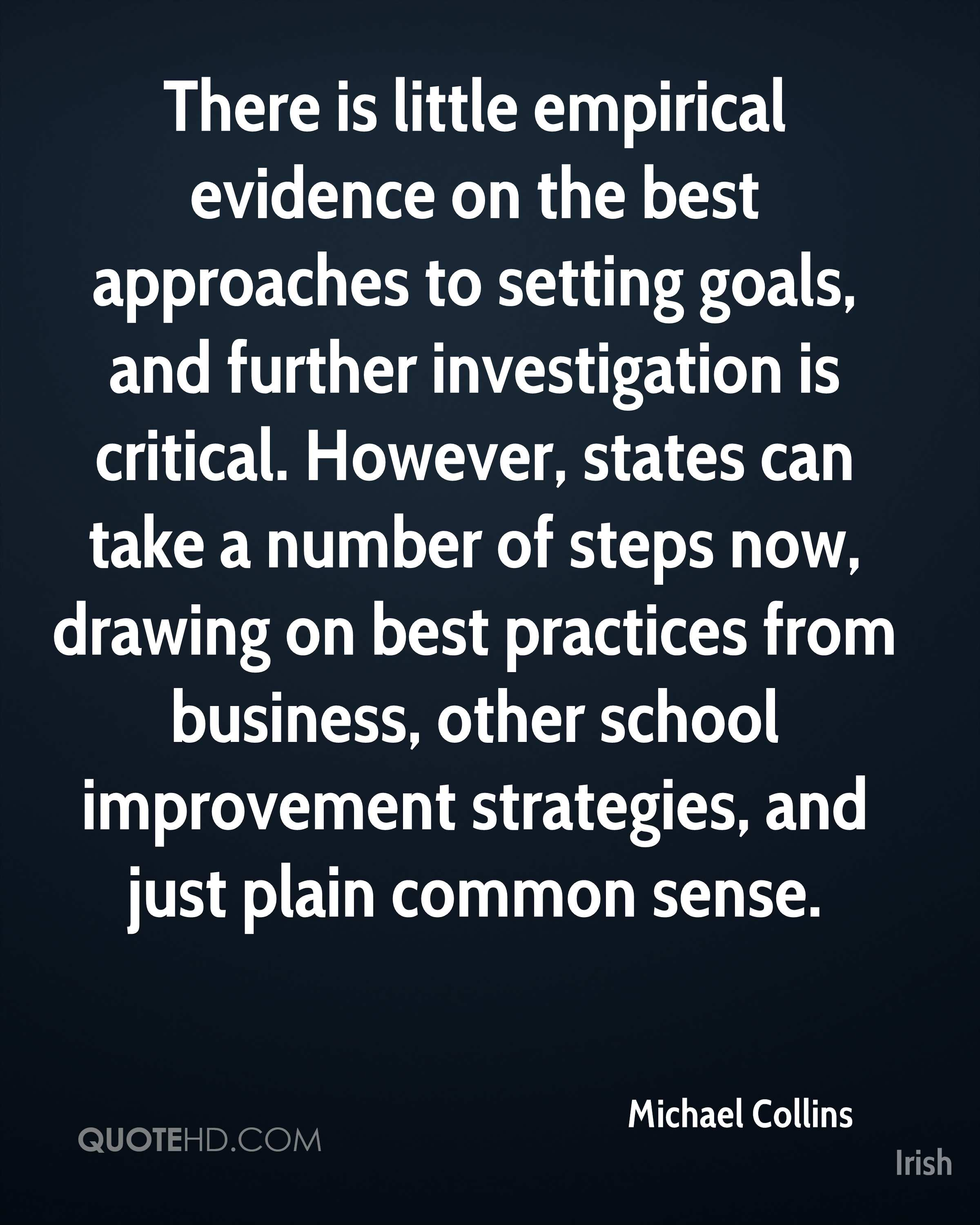 There is little empirical evidence on the best approaches to setting goals, and further investigation is critical. However, states can take a number of steps now, drawing on best practices from business, other school improvement strategies, and just plain common sense.