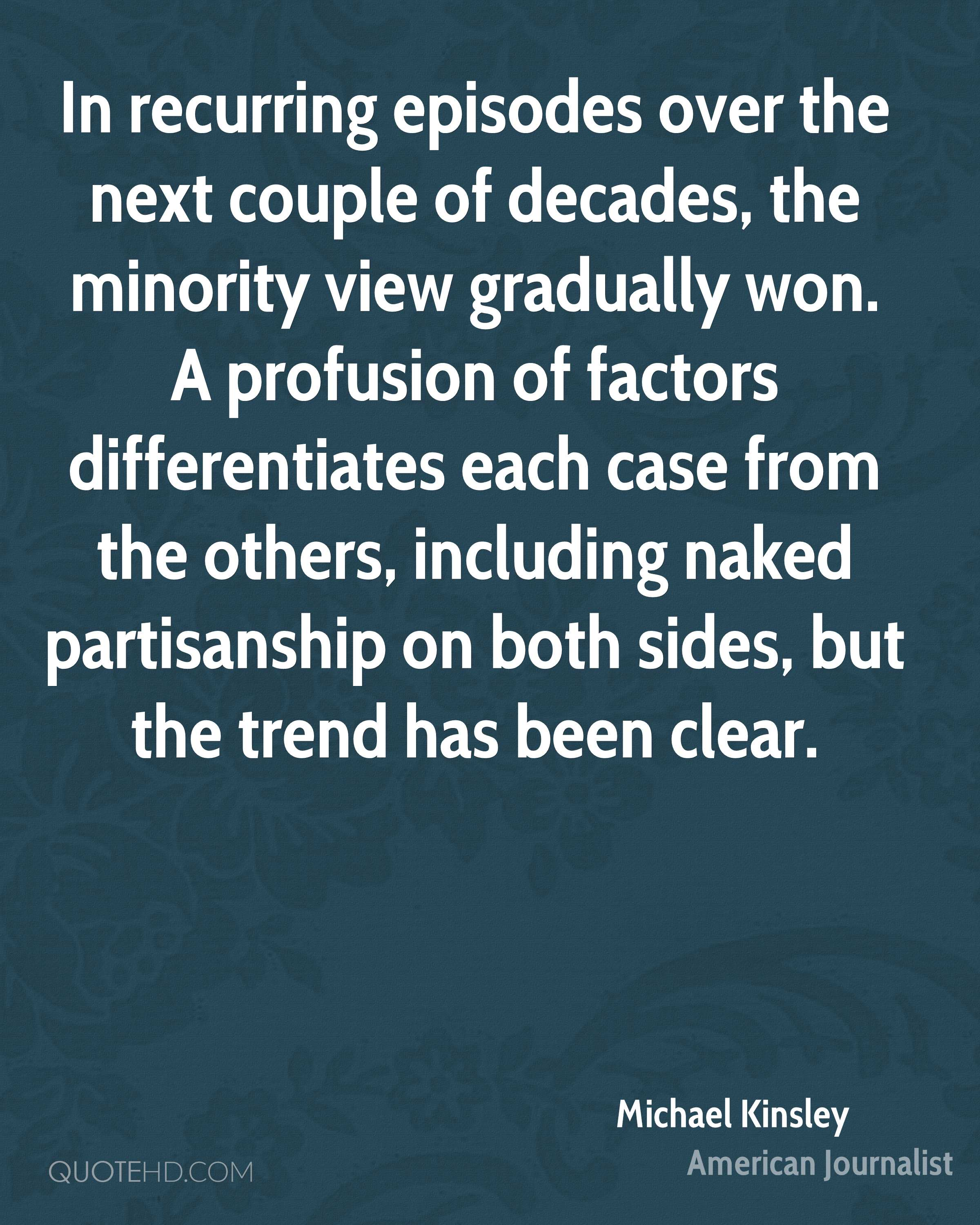 In recurring episodes over the next couple of decades, the minority view gradually won. A profusion of factors differentiates each case from the others, including naked partisanship on both sides, but the trend has been clear.