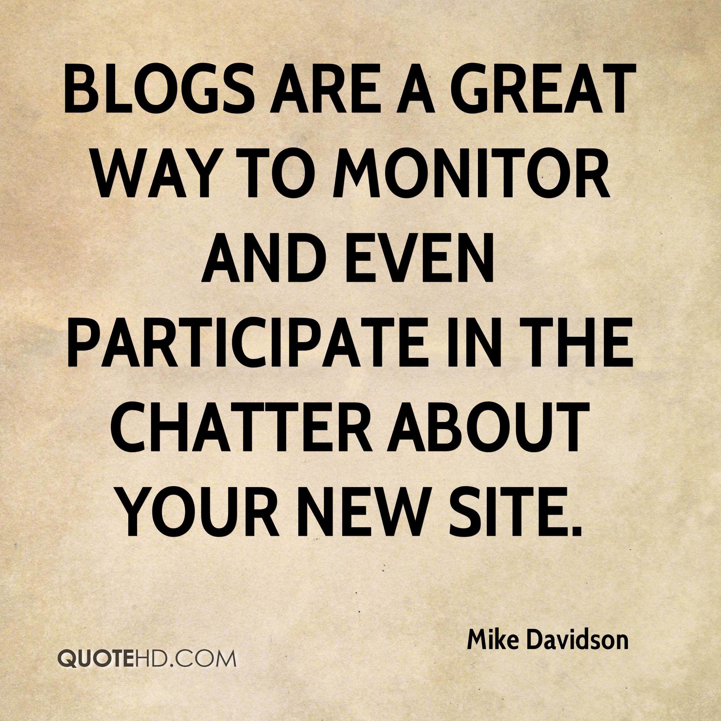 Blogs are a great way to monitor and even participate in the chatter about your new site.