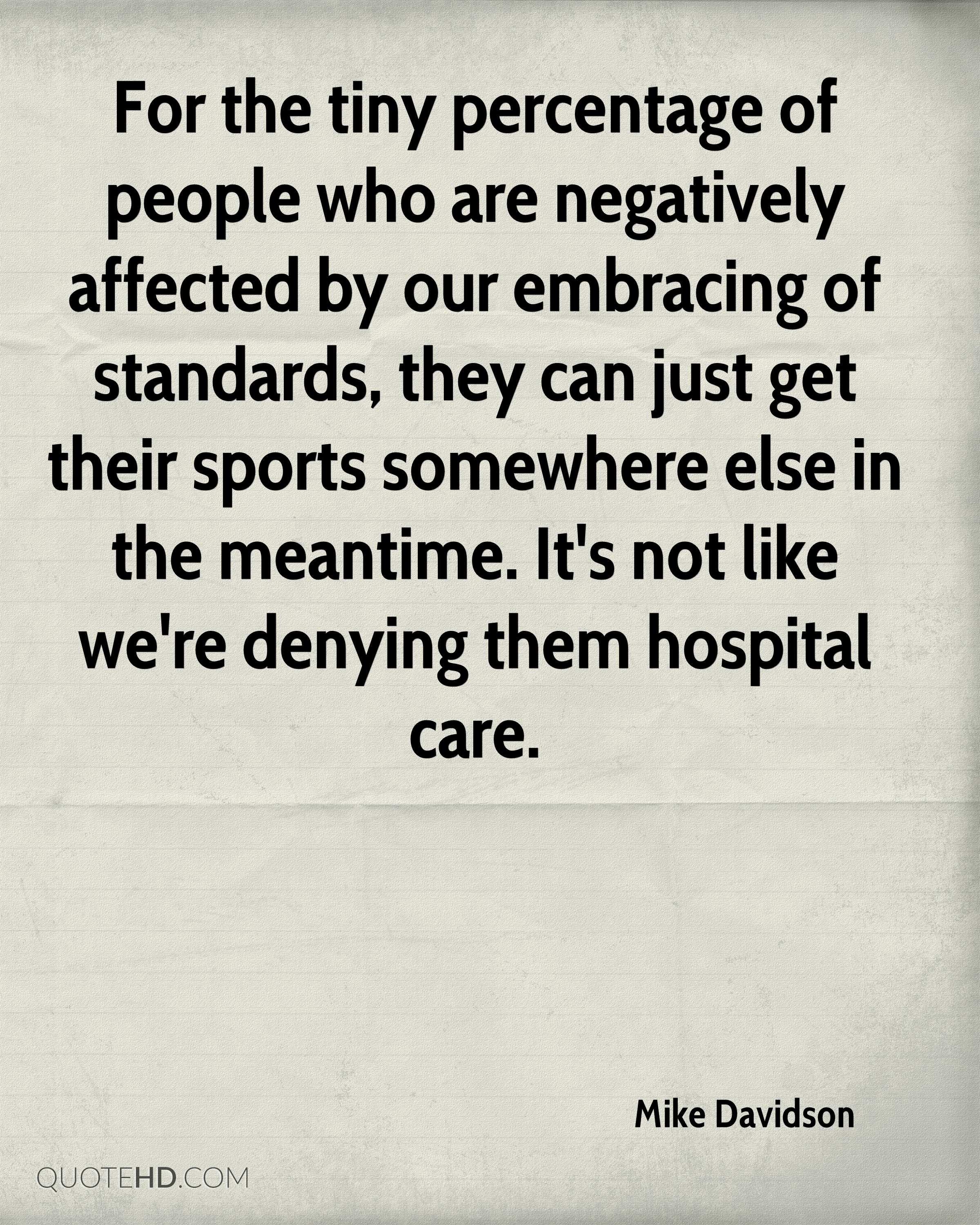For the tiny percentage of people who are negatively affected by our embracing of standards, they can just get their sports somewhere else in the meantime. It's not like we're denying them hospital care.