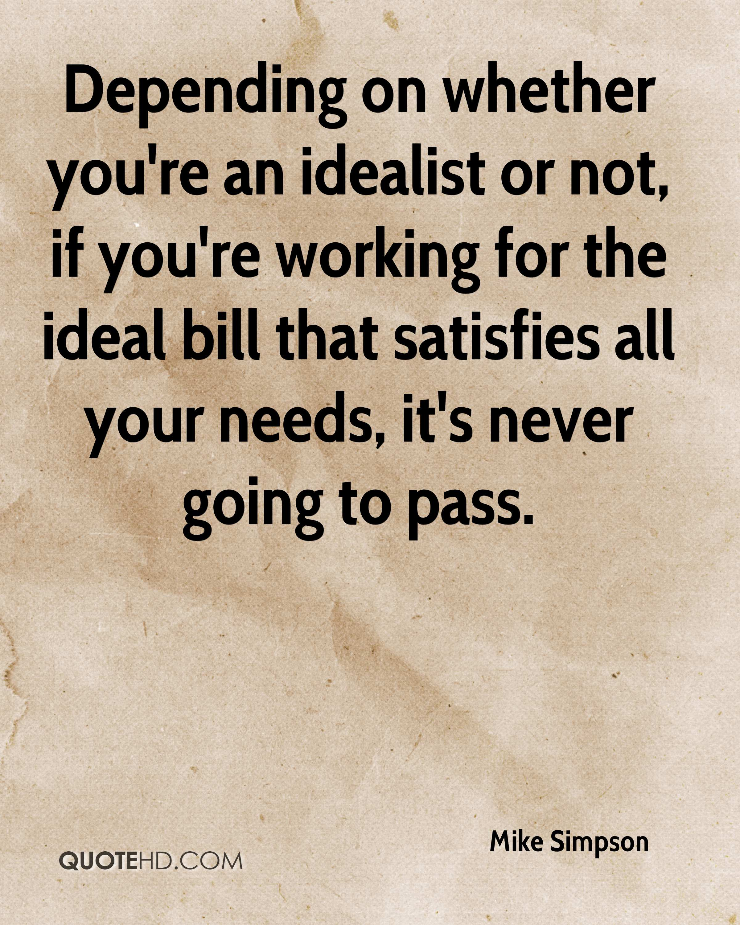 Depending on whether you're an idealist or not, if you're working for the ideal bill that satisfies all your needs, it's never going to pass.