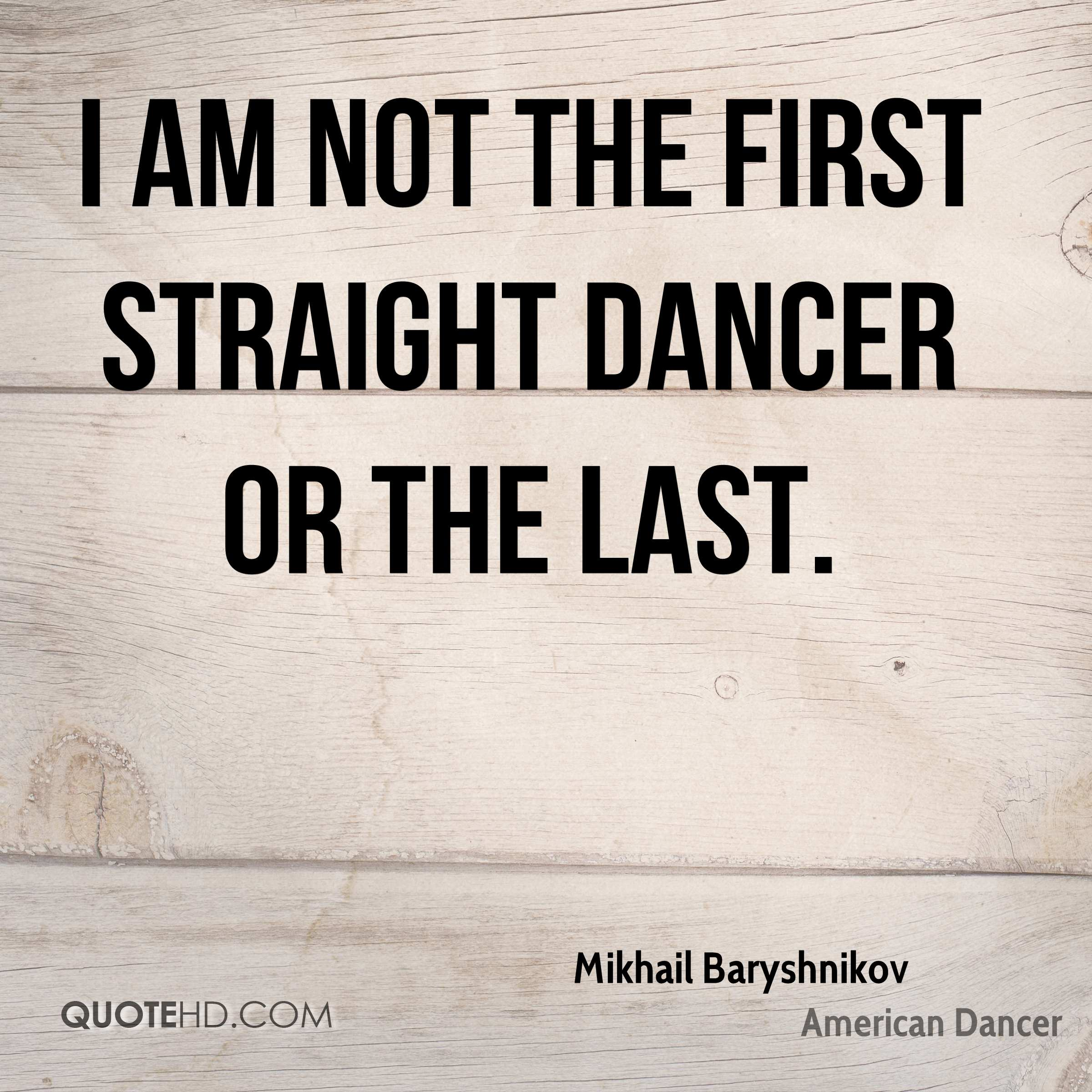 I am not the first straight dancer or the last.