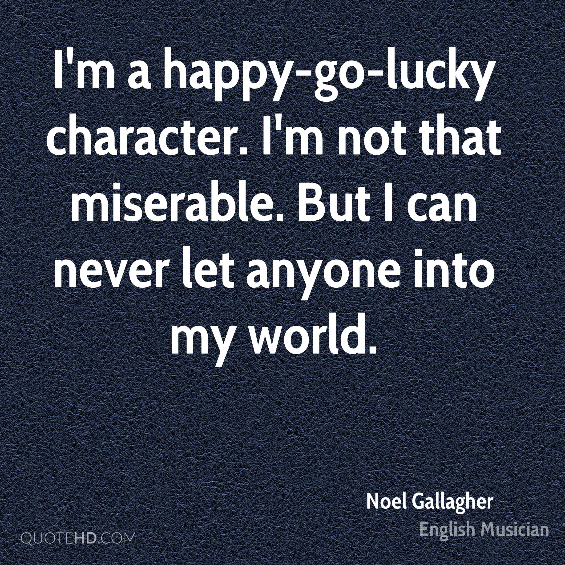 Happy Go Lucky Quotes Life: Noel Gallagher Quotes
