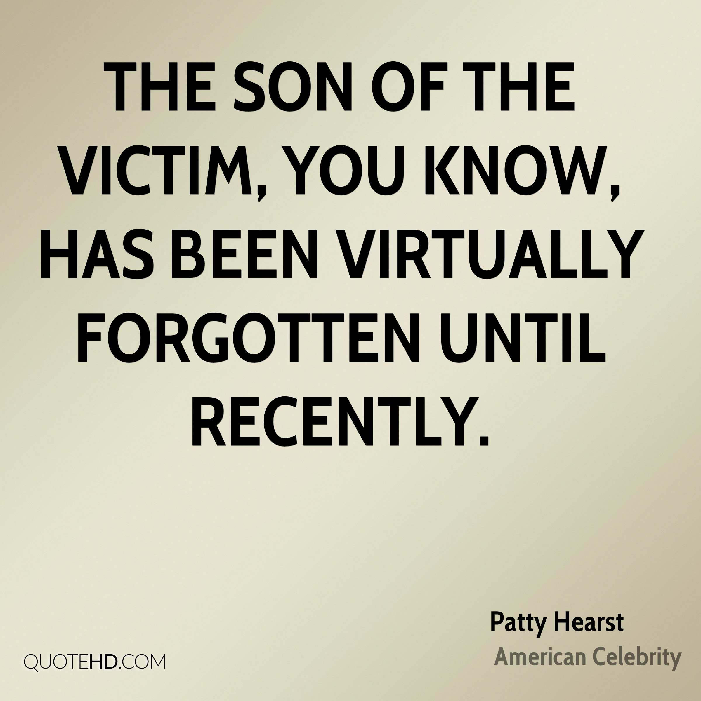 The son of the victim, you know, has been virtually forgotten until recently.