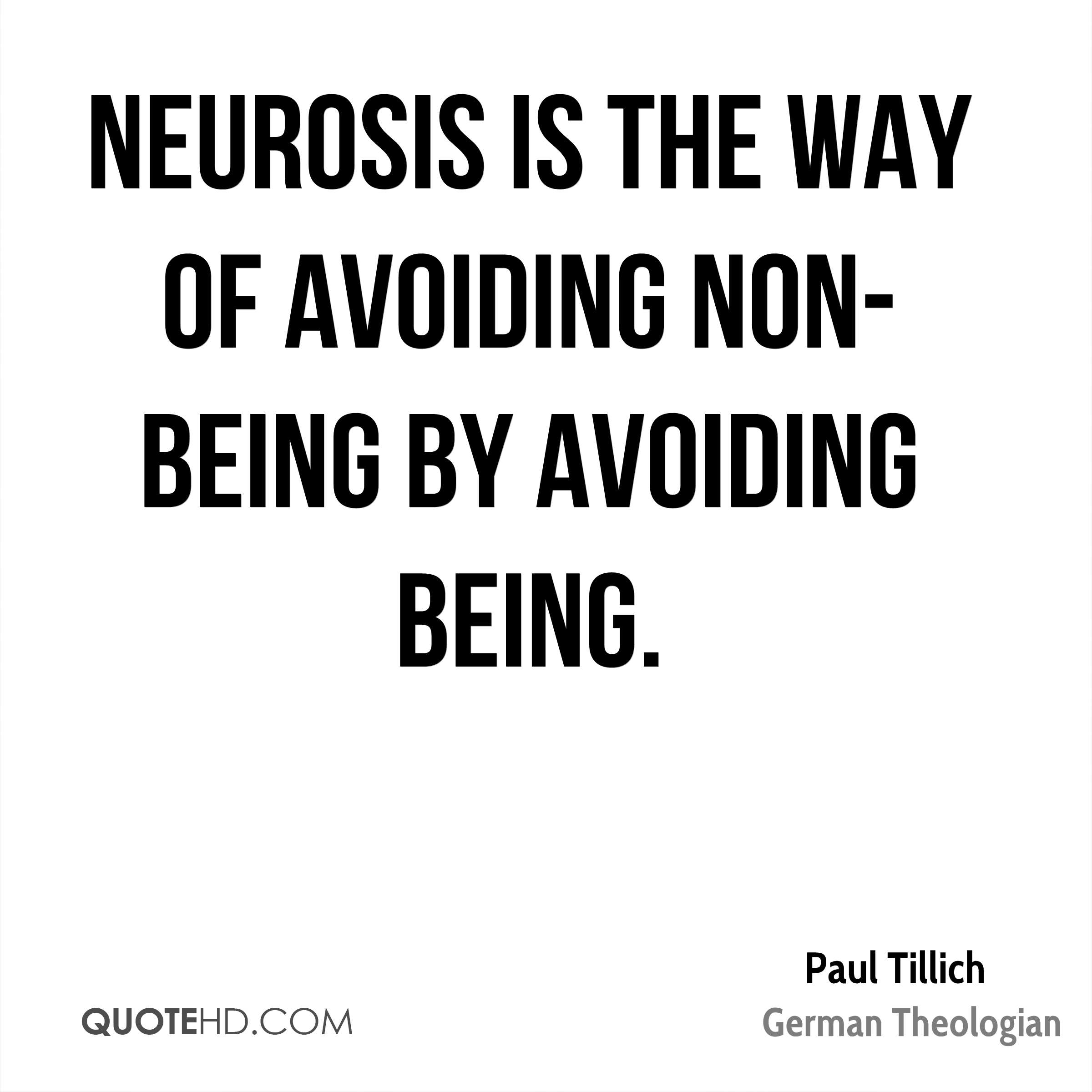 Neurosis is the way of avoiding non-being by avoiding being.
