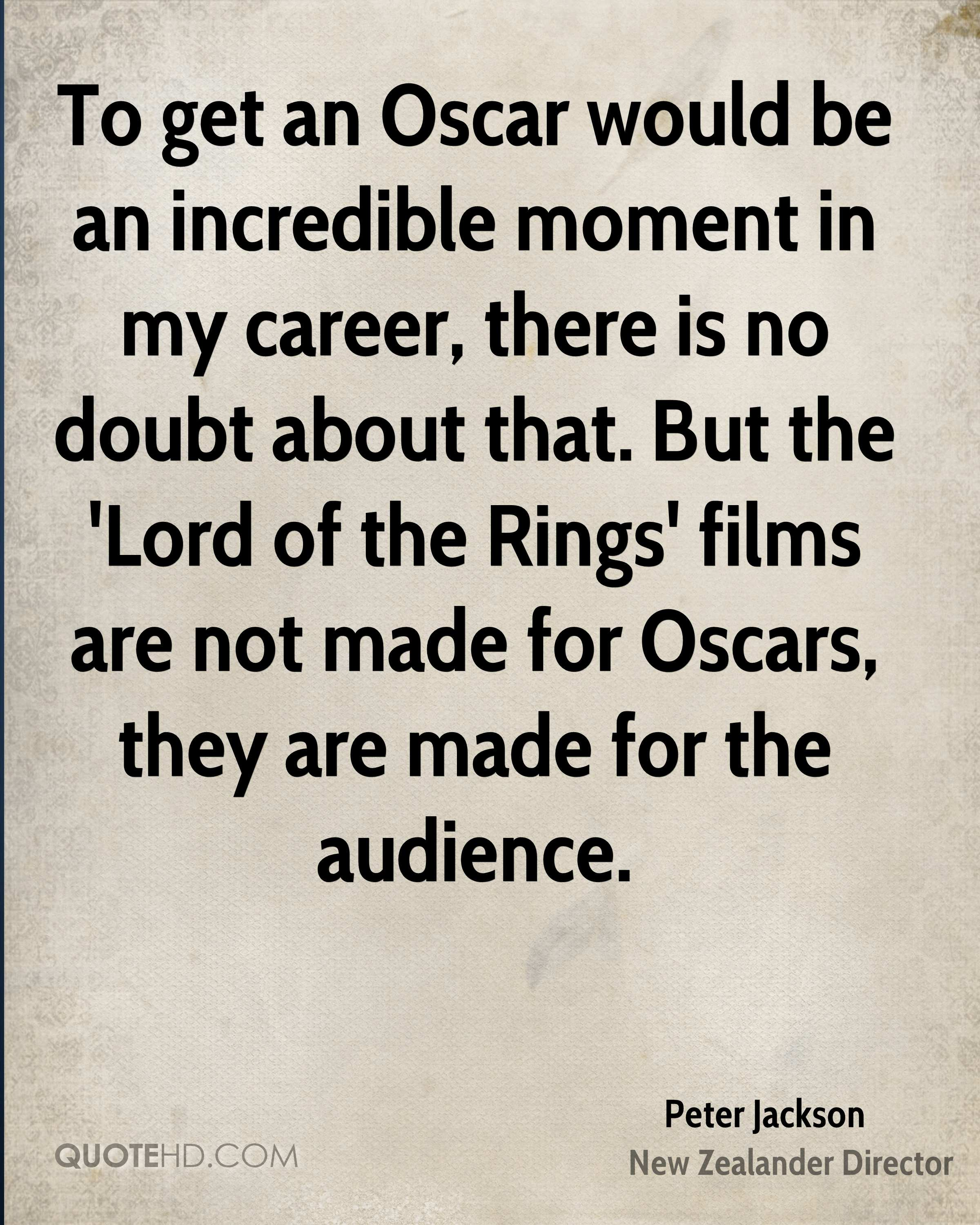 Incredible Quotes Peter Jackson Quotes  Quotehd