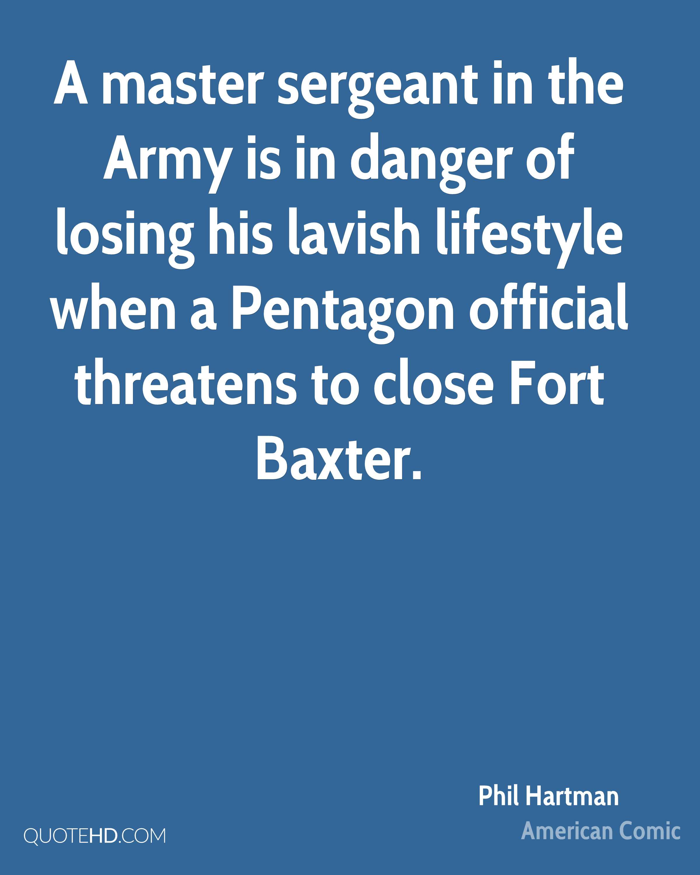 A master sergeant in the Army is in danger of losing his lavish lifestyle when a Pentagon official threatens to close Fort Baxter.