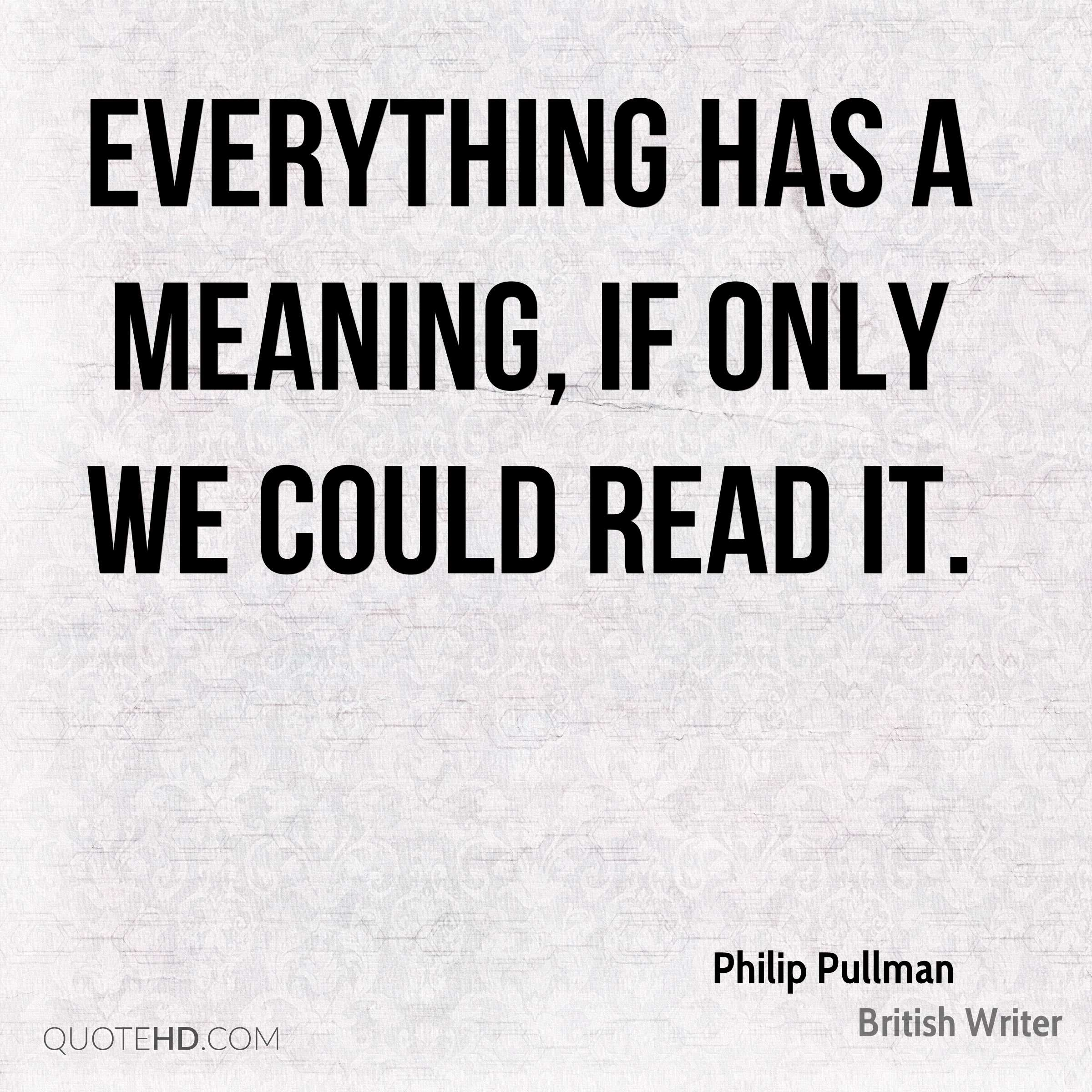 Everything Has A Meaning If Only We Could Read It