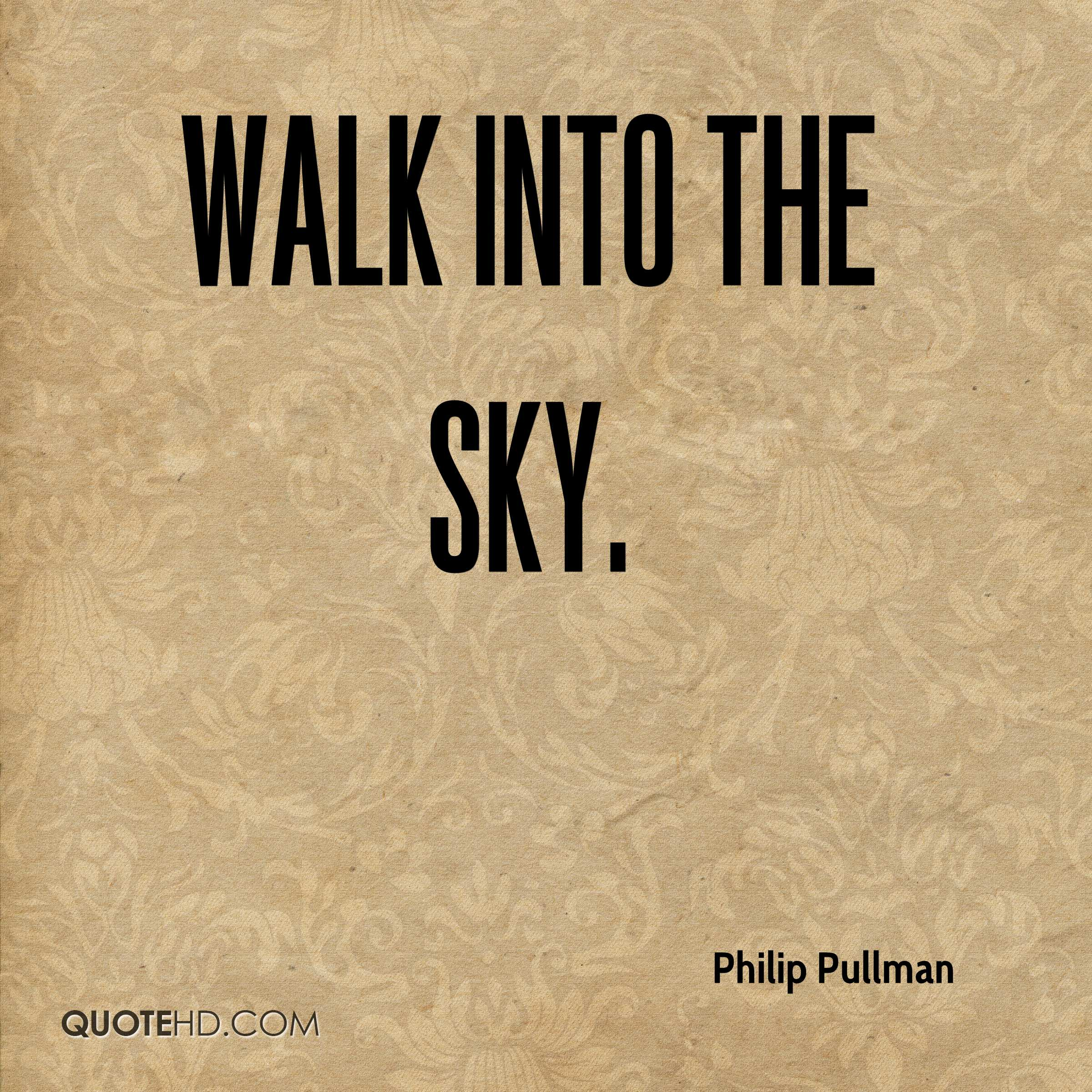Philip Pullman Quotes 0 Walk Into The Sky