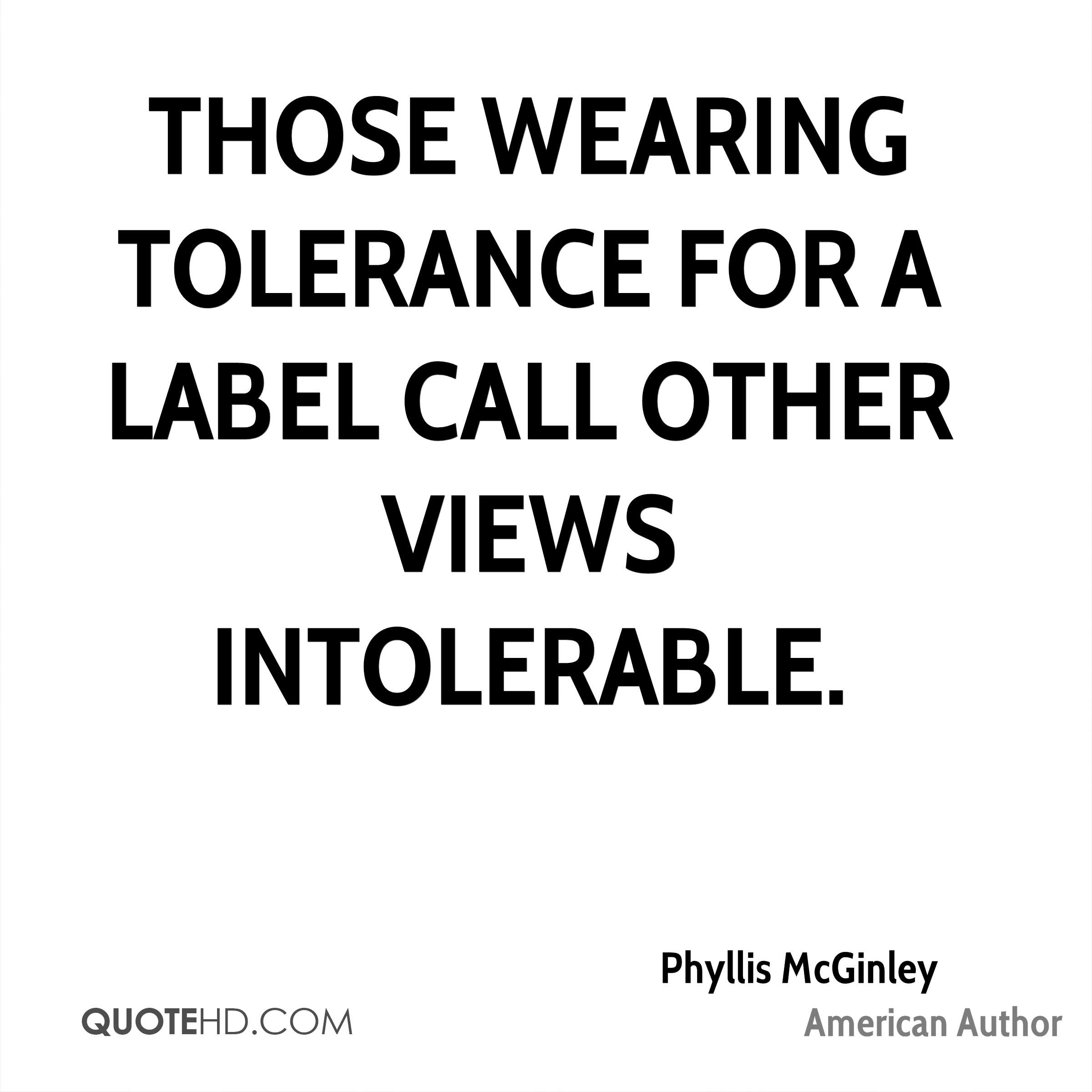 Those wearing tolerance for a label call other views intolerable.