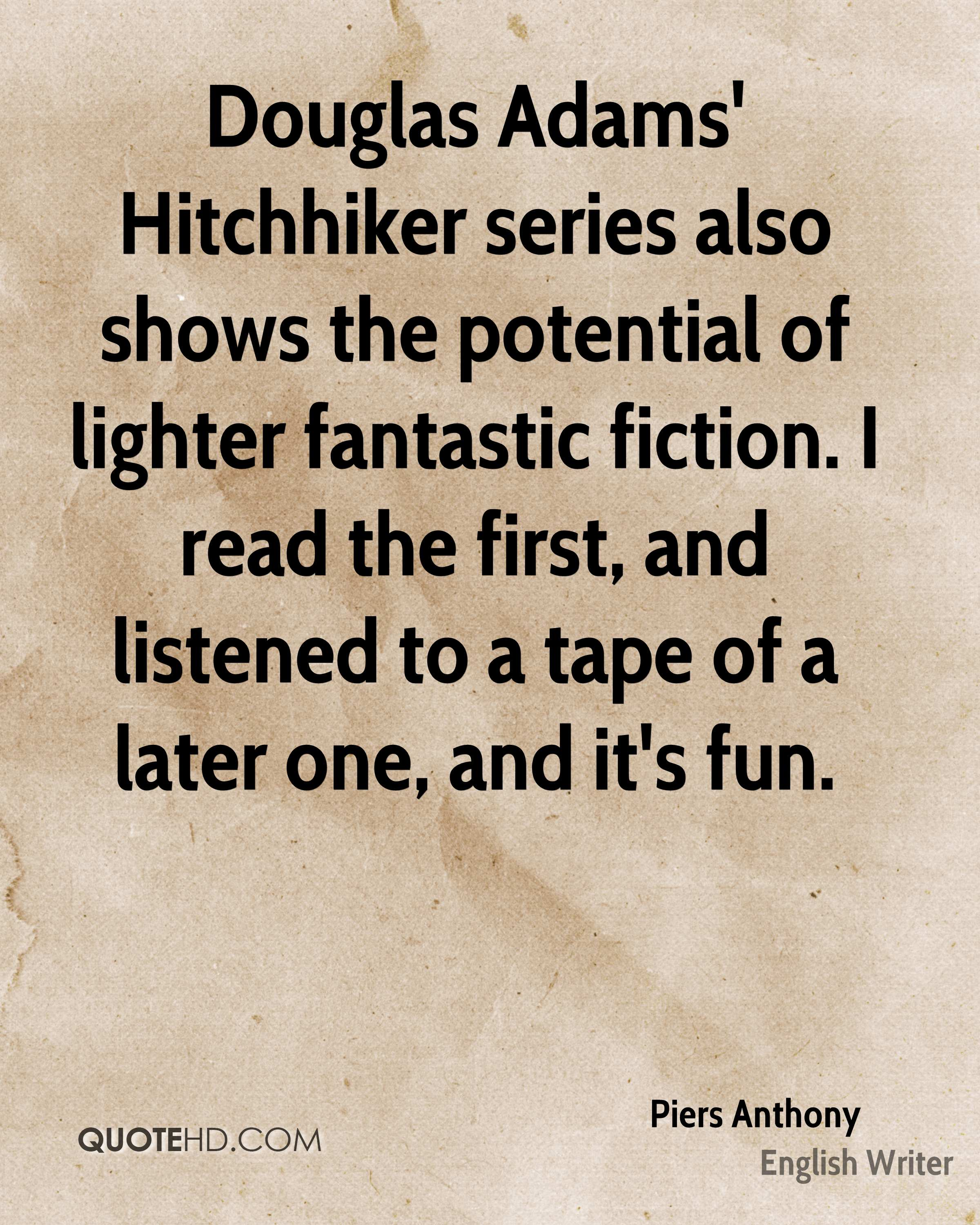 Douglas Adams' Hitchhiker series also shows the potential of lighter fantastic fiction. I read the first, and listened to a tape of a later one, and it's fun.