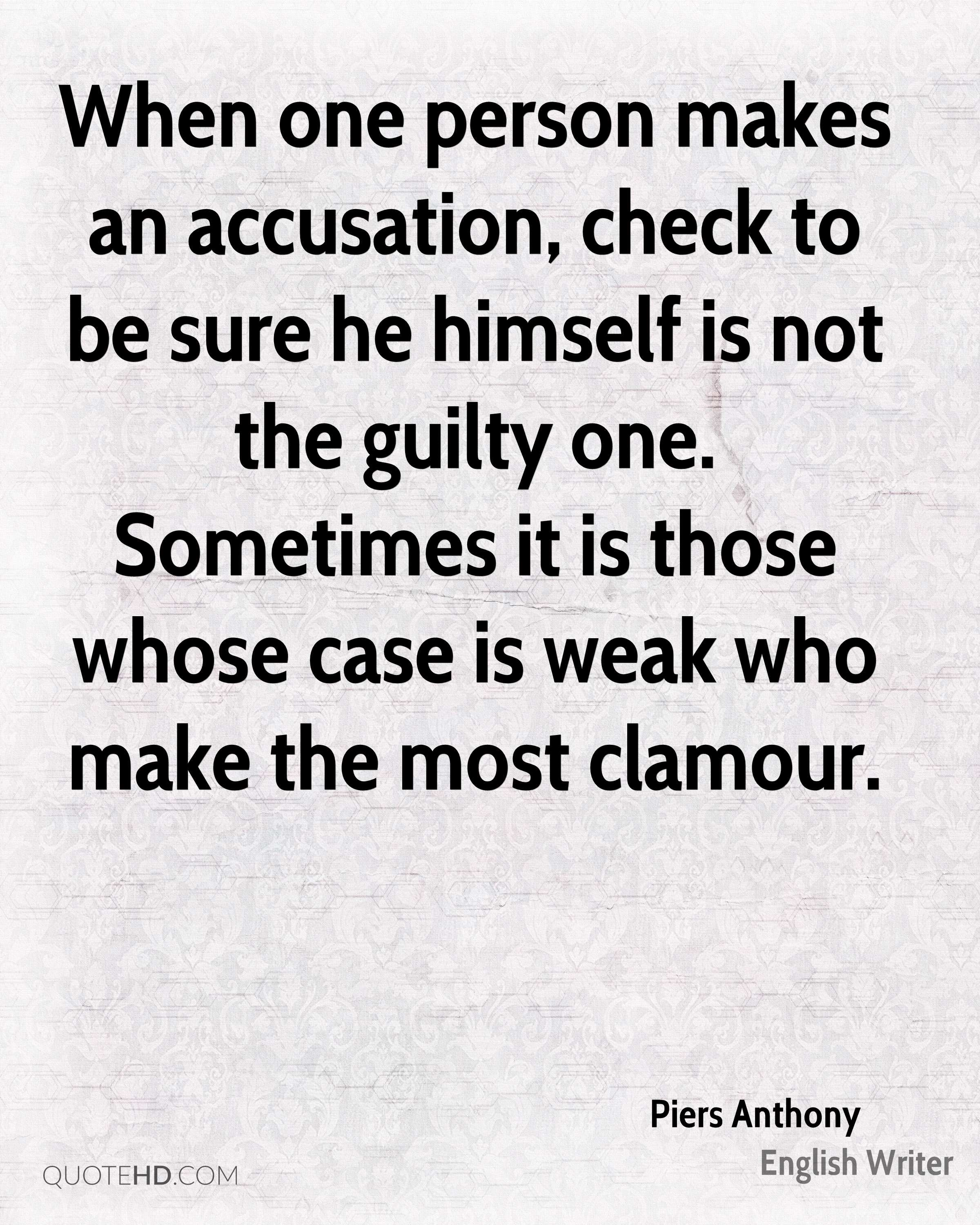 When one person makes an accusation, check to be sure he himself is not the guilty one. Sometimes it is those whose case is weak who make the most clamour.