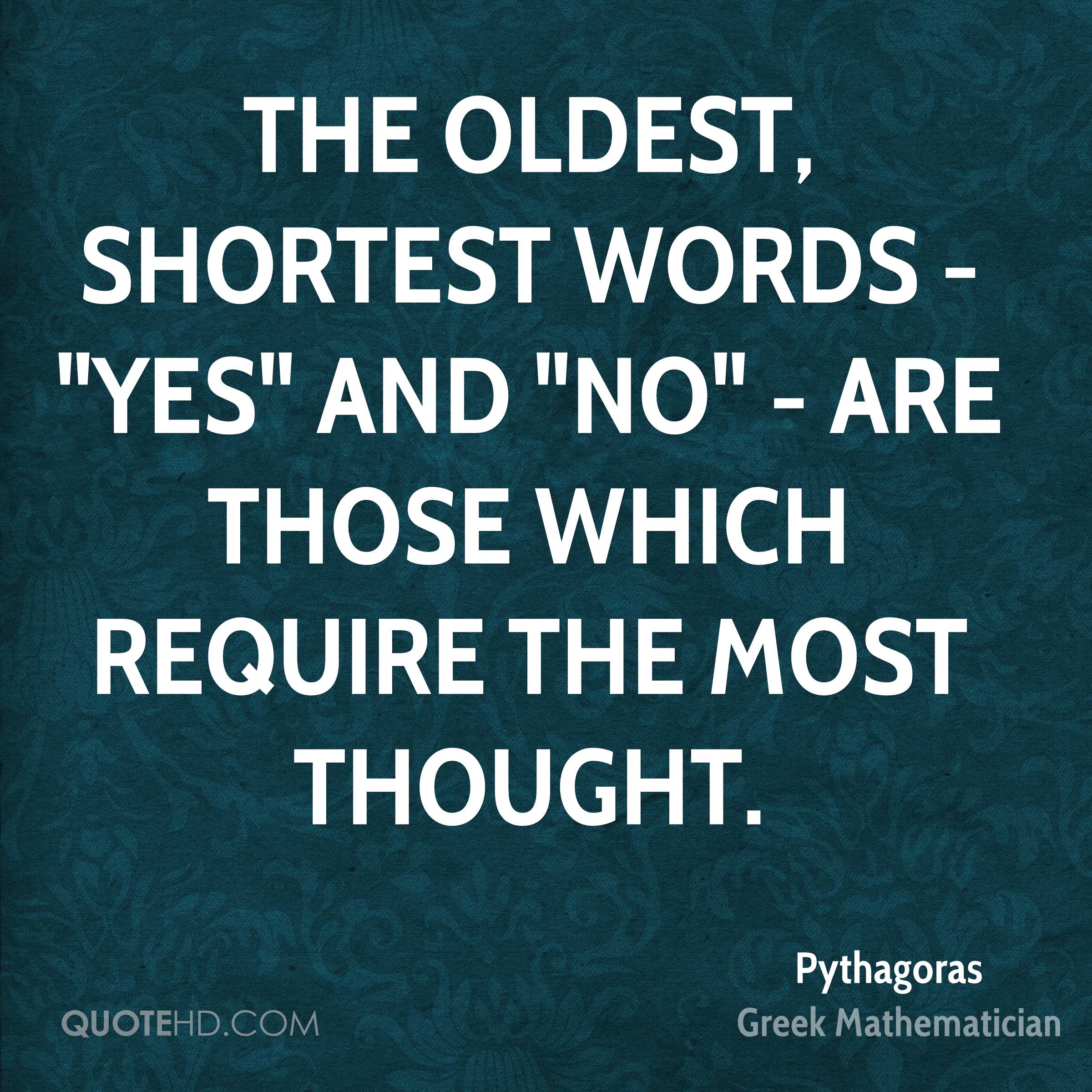 """The oldest, shortest words - """"yes"""" and """"no"""" - are those which require the most thought."""