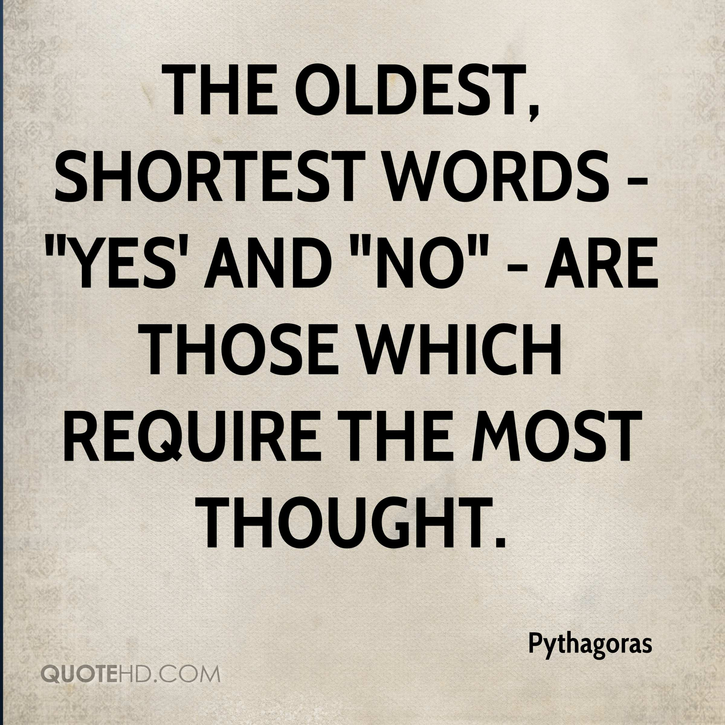 """The oldest, shortest words - """"yes' and """"no"""" - are those which require the most thought."""