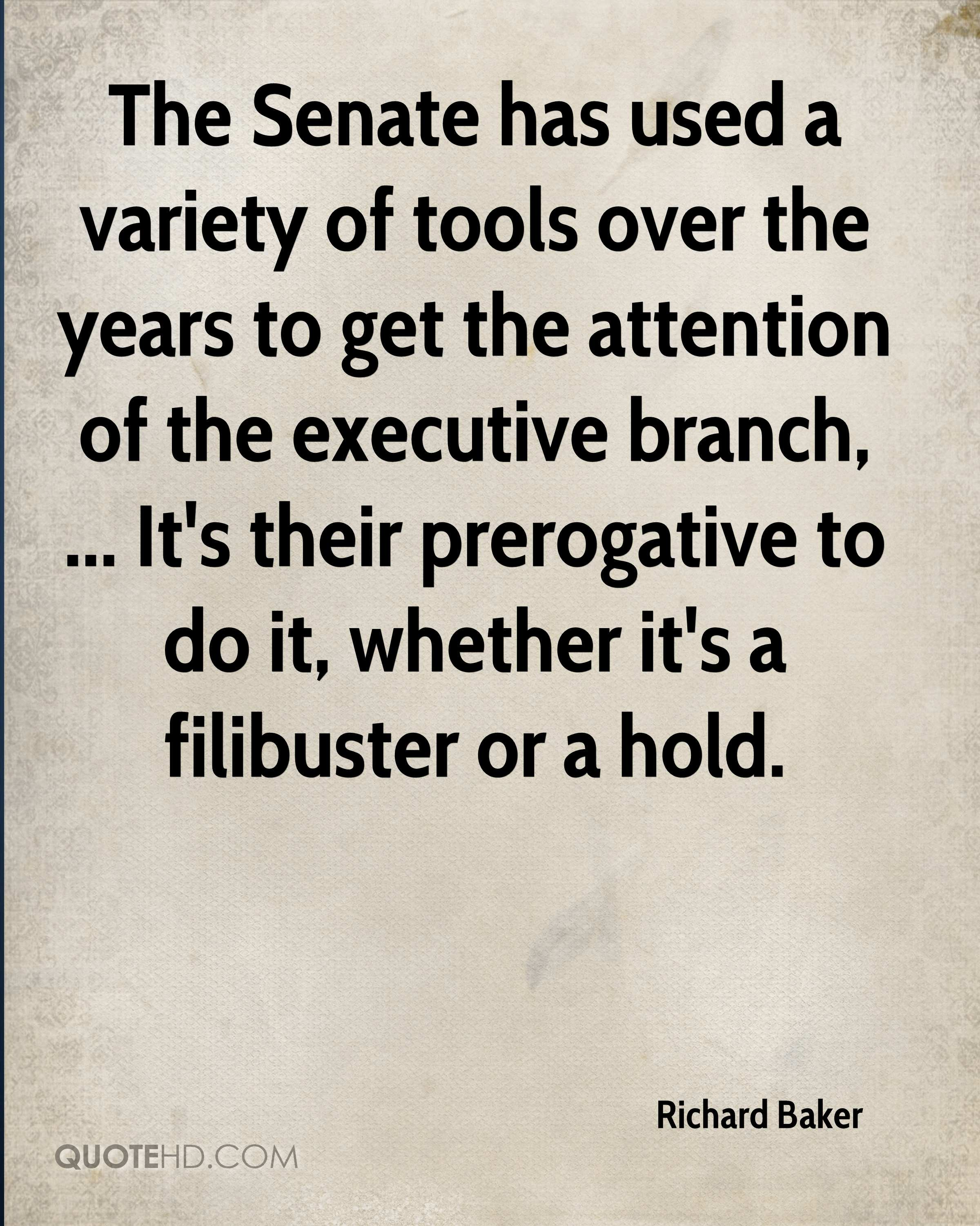 The Senate has used a variety of tools over the years to get the attention of the executive branch, ... It's their prerogative to do it, whether it's a filibuster or a hold.
