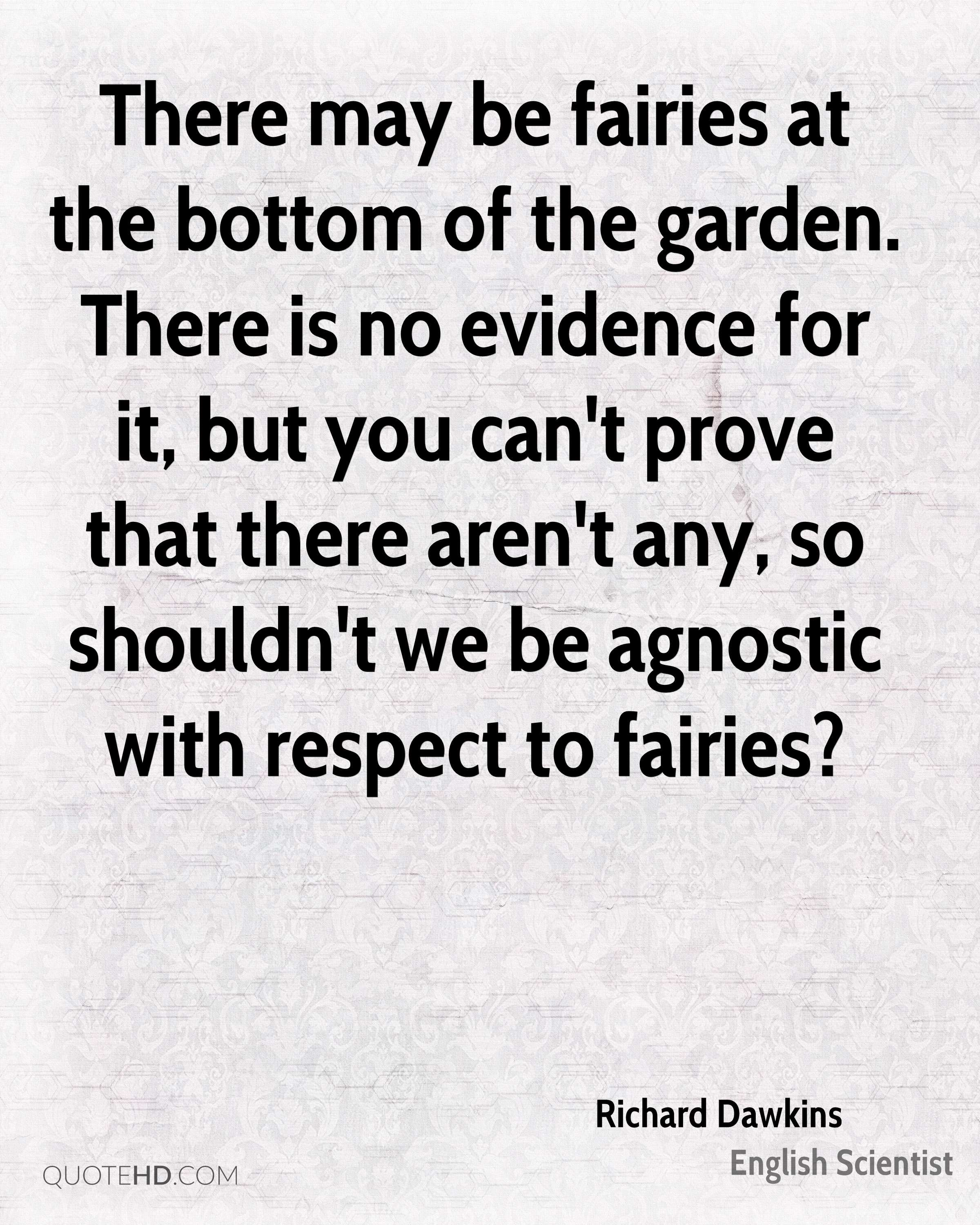 There may be fairies at the bottom of the garden. There is no evidence for it, but you can't prove that there aren't any, so shouldn't we be agnostic with respect to fairies?