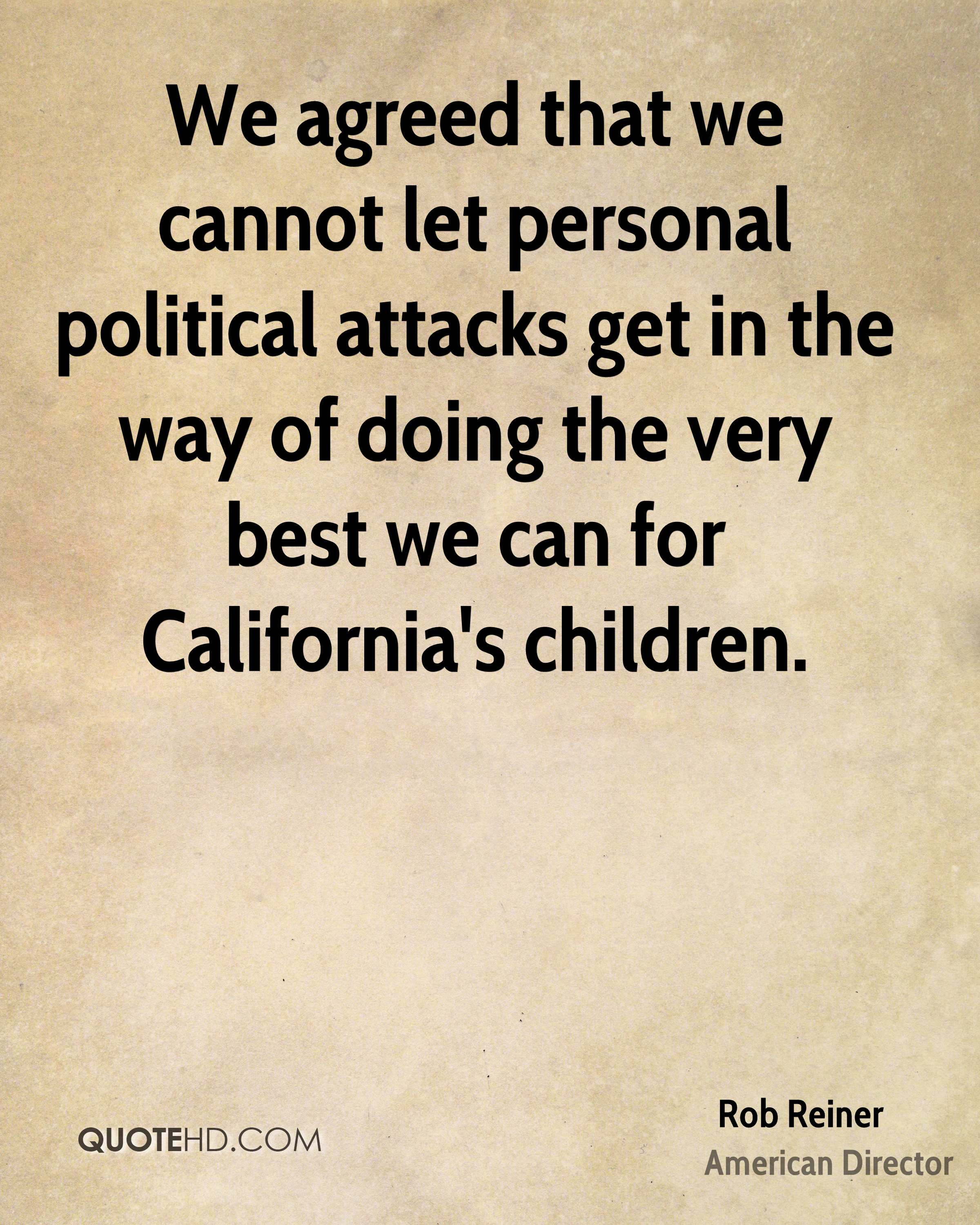 We agreed that we cannot let personal political attacks get in the way of doing the very best we can for California's children.