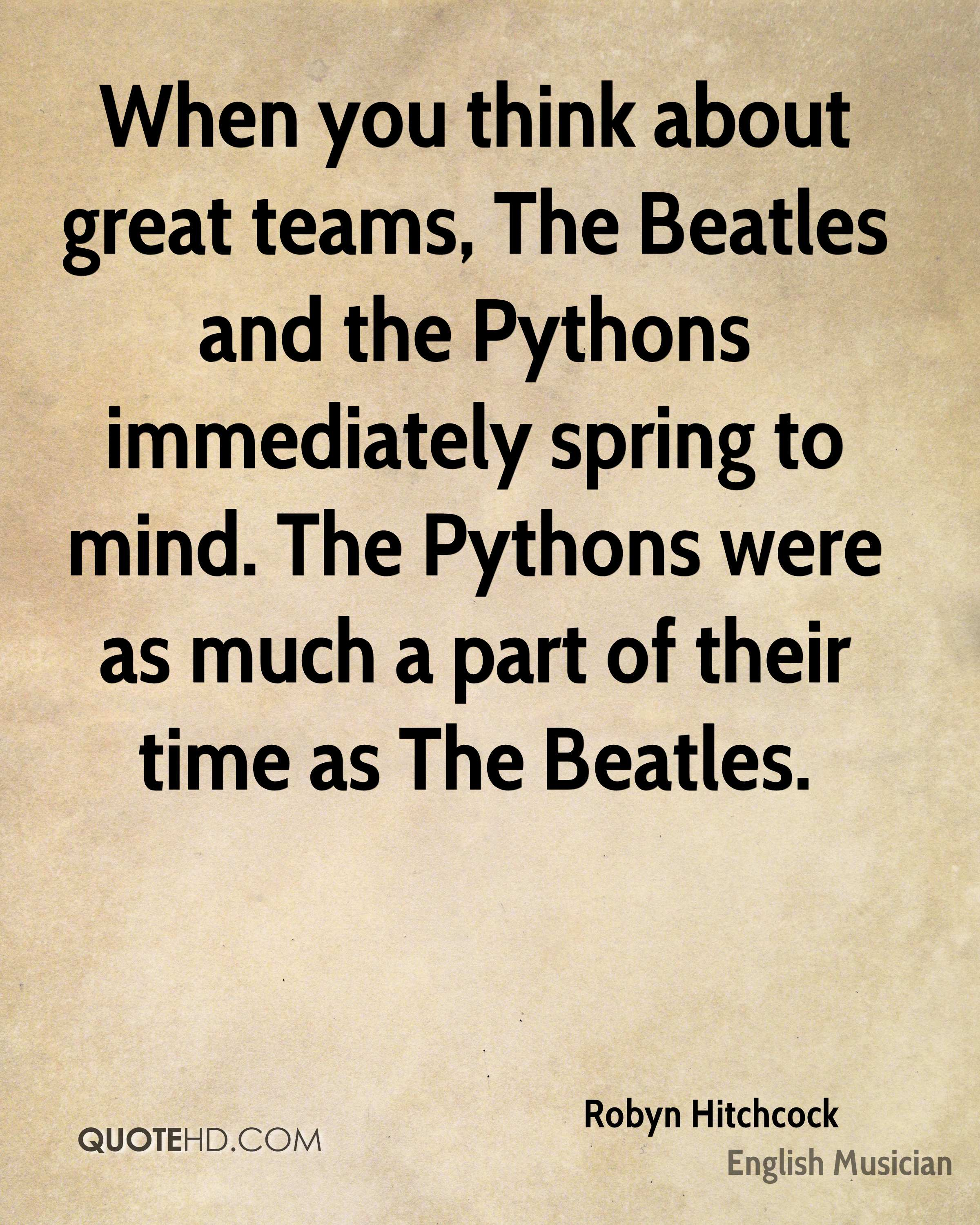 When you think about great teams, The Beatles and the Pythons immediately spring to mind. The Pythons were as much a part of their time as The Beatles.