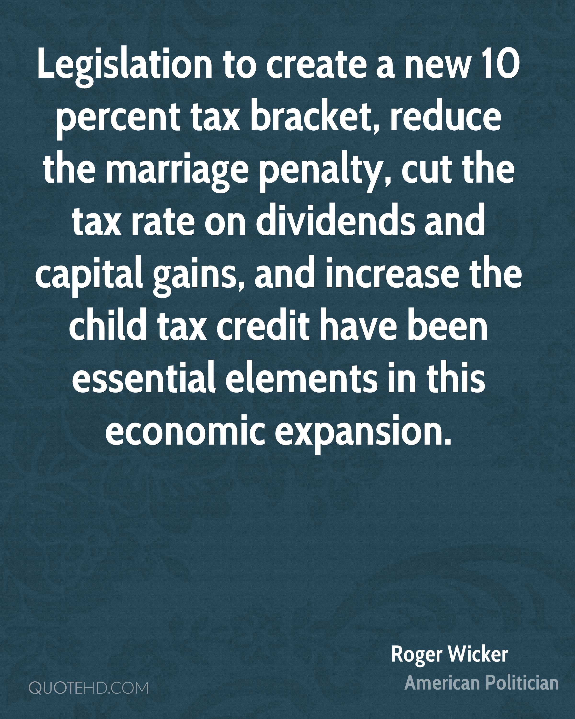 Legislation to create a new 10 percent tax bracket, reduce the marriage penalty, cut the tax rate on dividends and capital gains, and increase the child tax credit have been essential elements in this economic expansion.