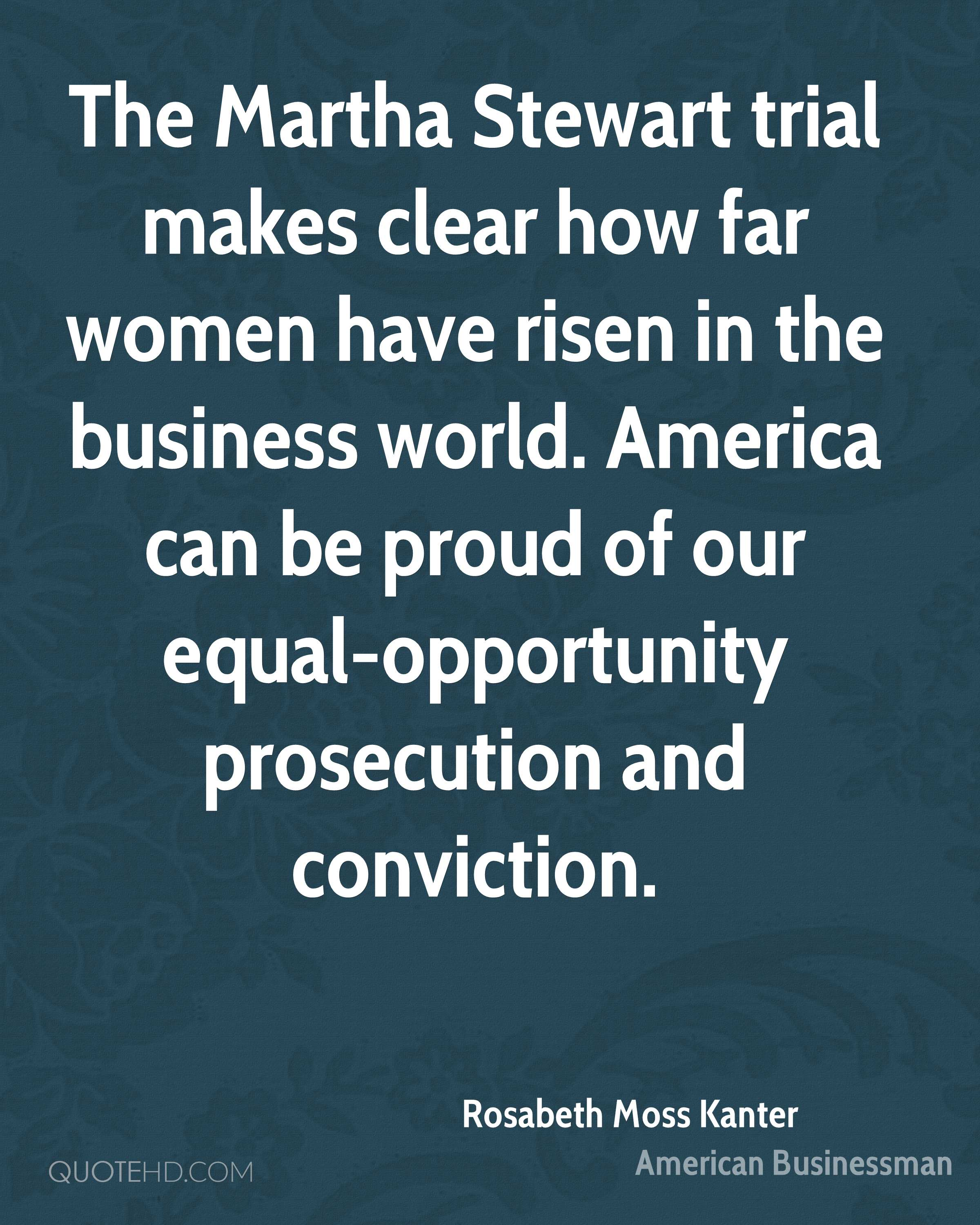 The Martha Stewart trial makes clear how far women have risen in the business world. America can be proud of our equal-opportunity prosecution and conviction.