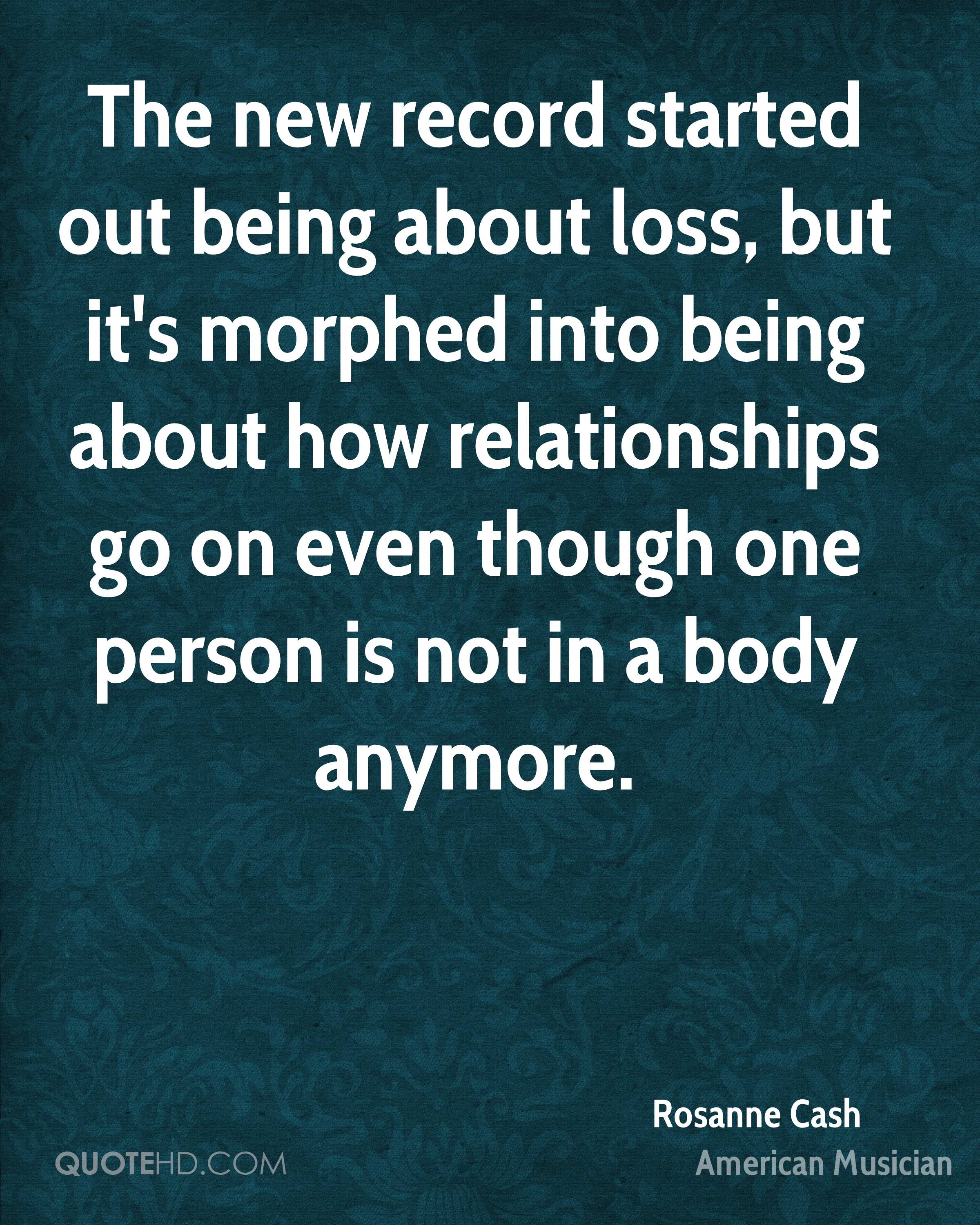 The new record started out being about loss, but it's morphed into being about how relationships go on even though one person is not in a body anymore.