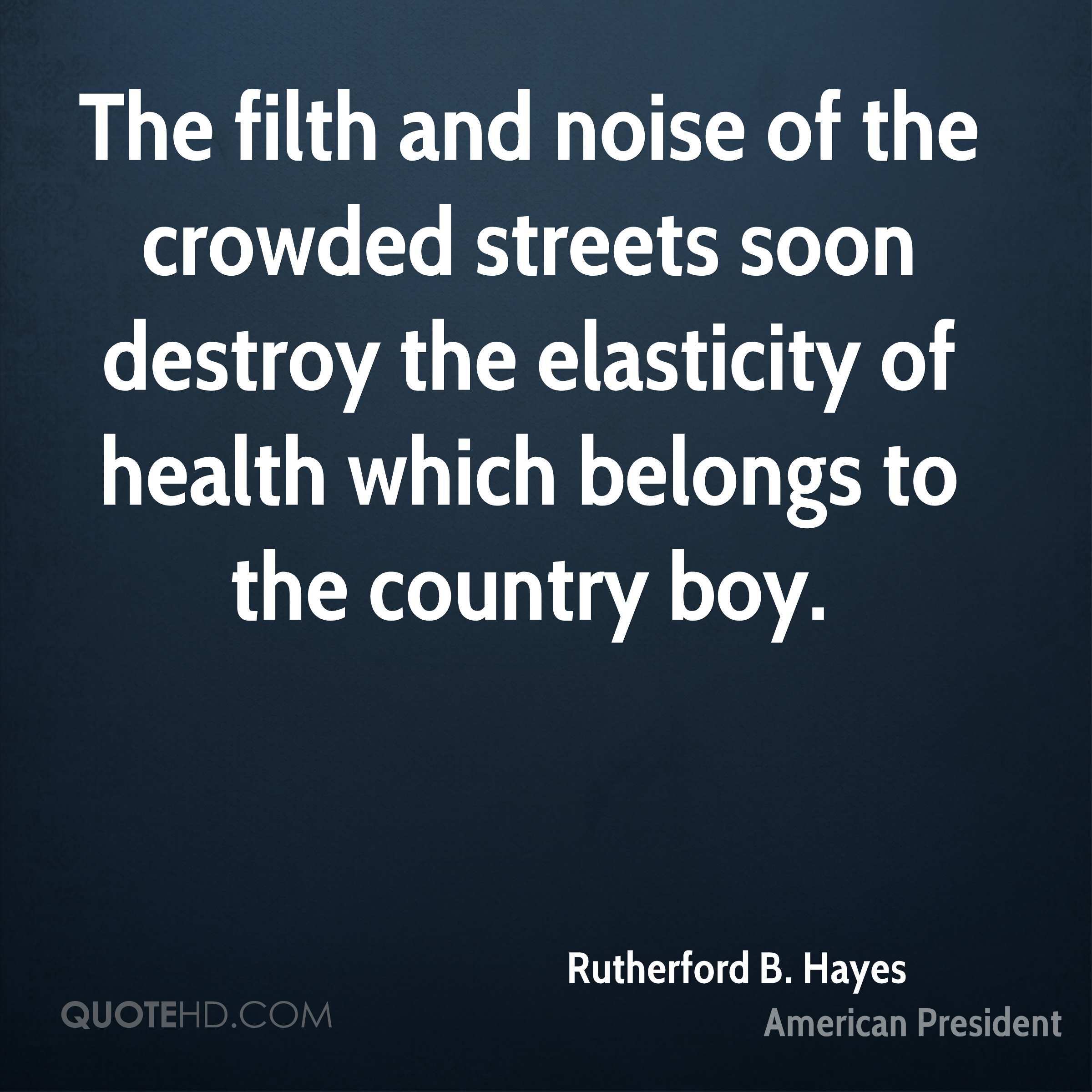 The filth and noise of the crowded streets soon destroy the elasticity of health which belongs to the country boy.