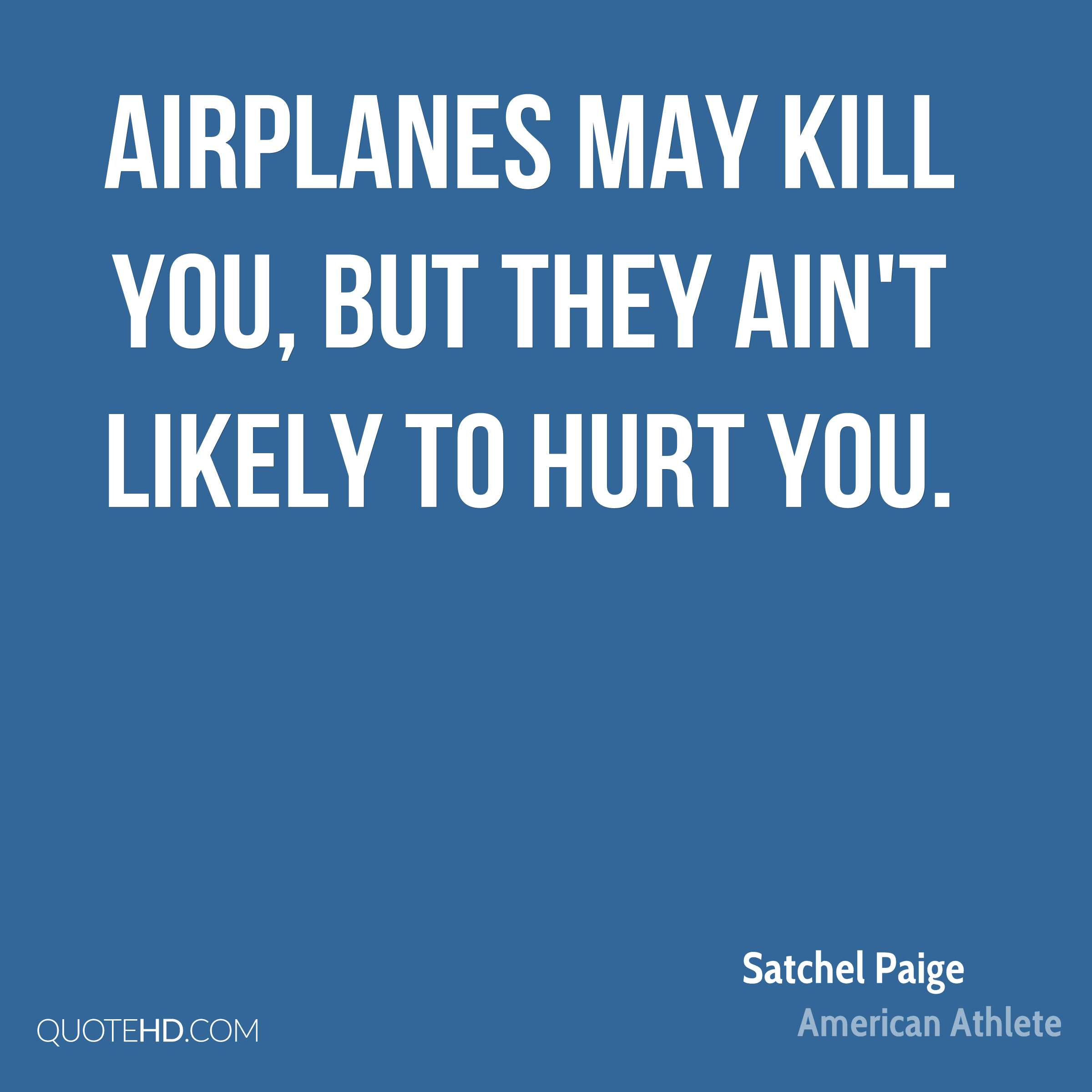 Airplanes may kill you, but they ain't likely to hurt you.