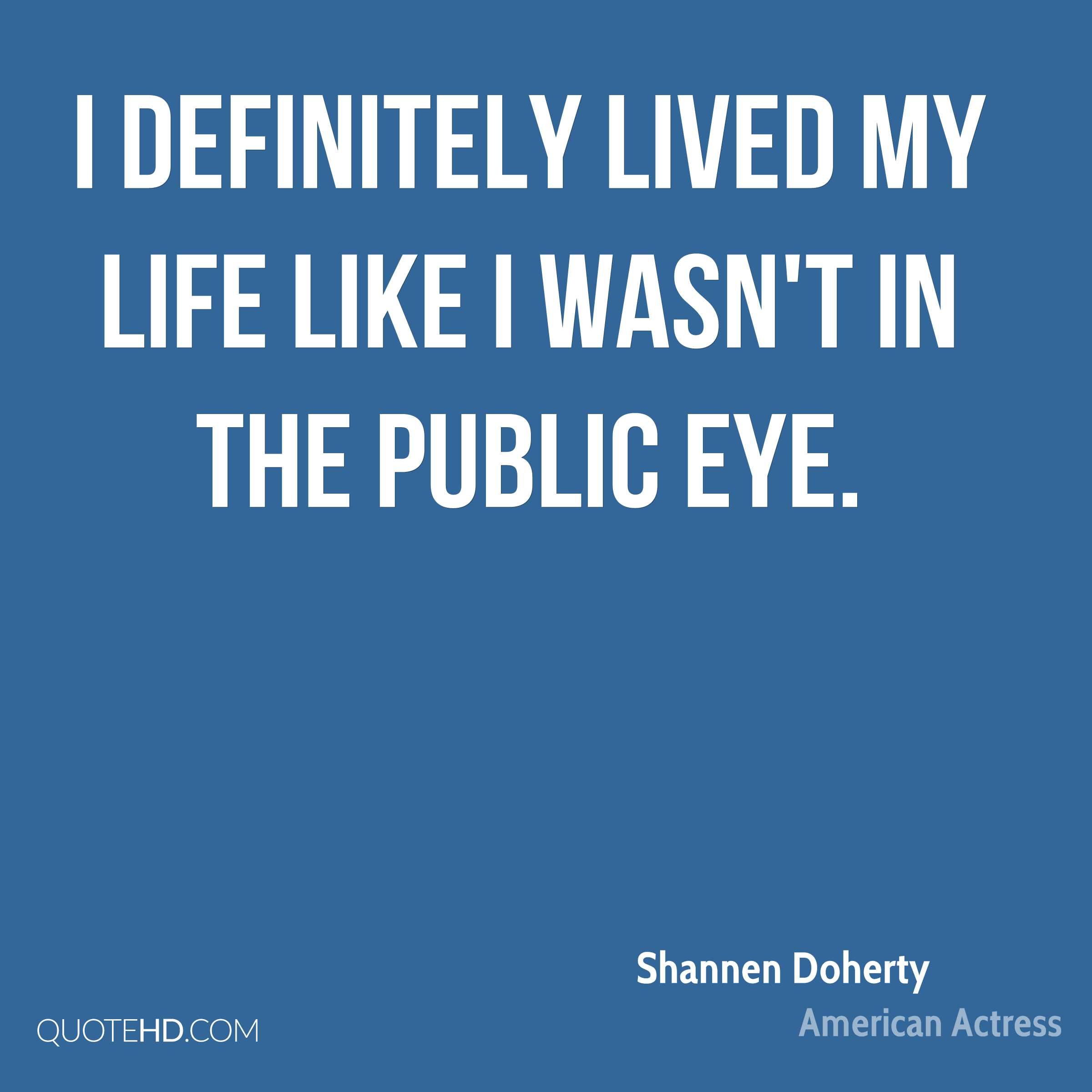 I definitely lived my life like I wasn't in the public eye.