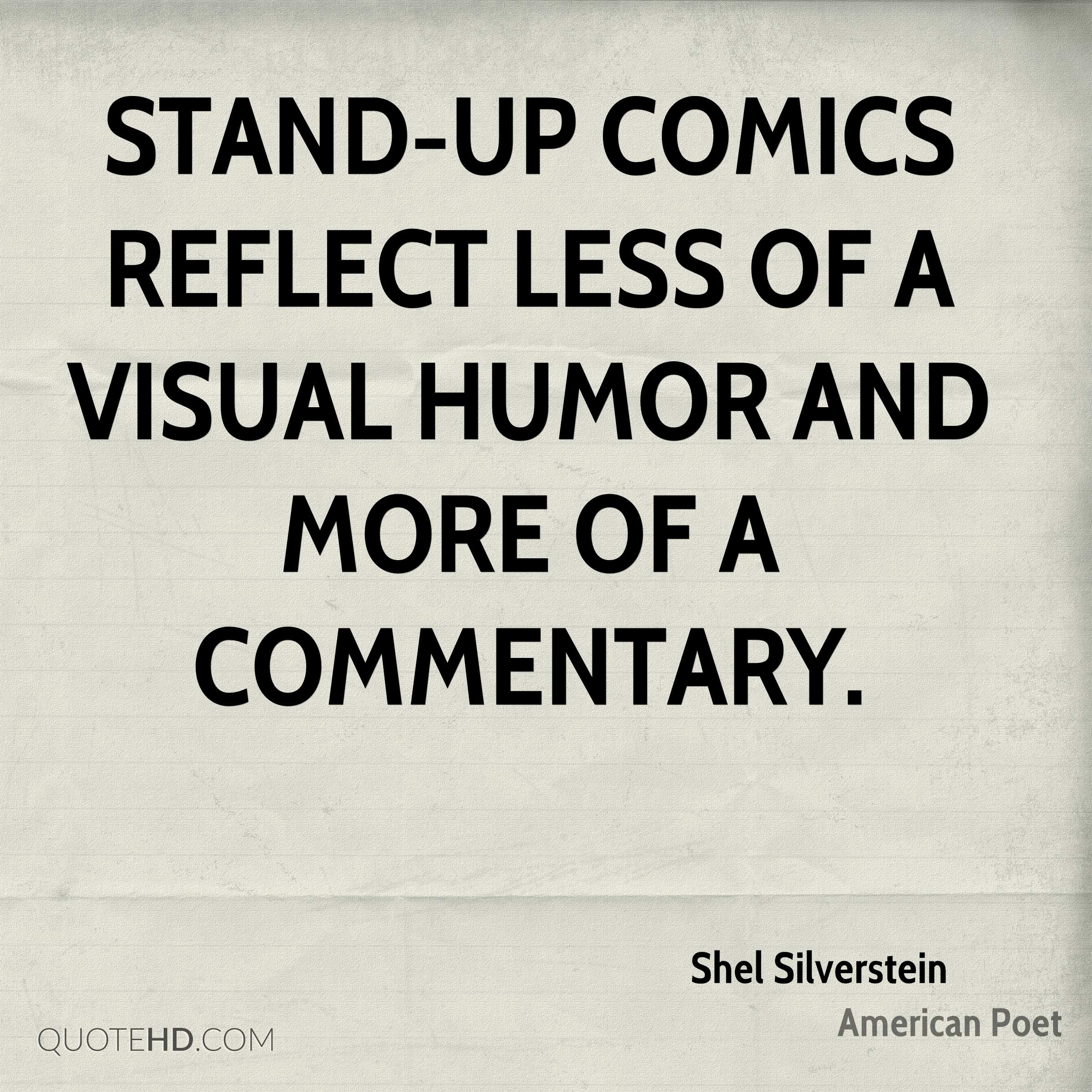 Stand-up comics reflect less of a visual humor and more of a commentary.