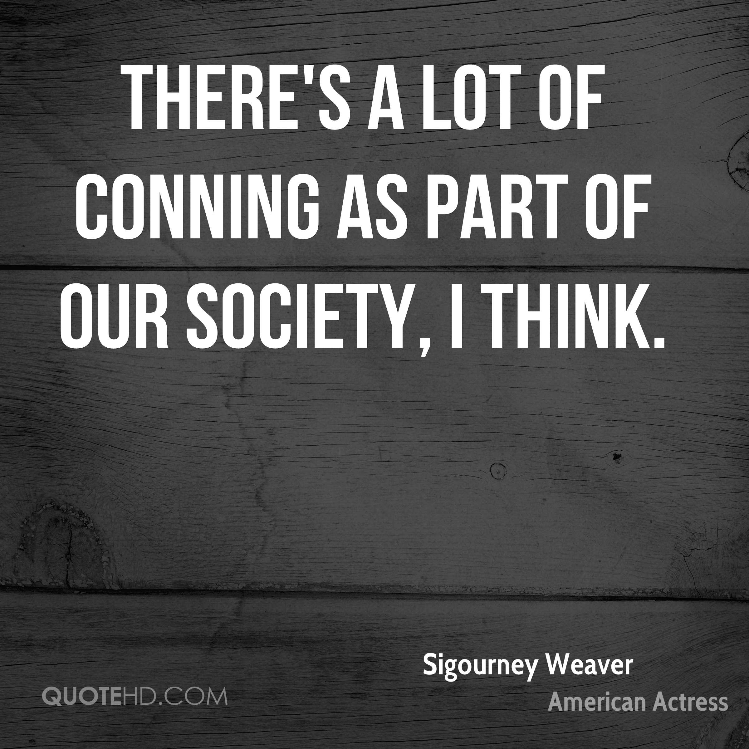There's a lot of conning as part of our society, I think.