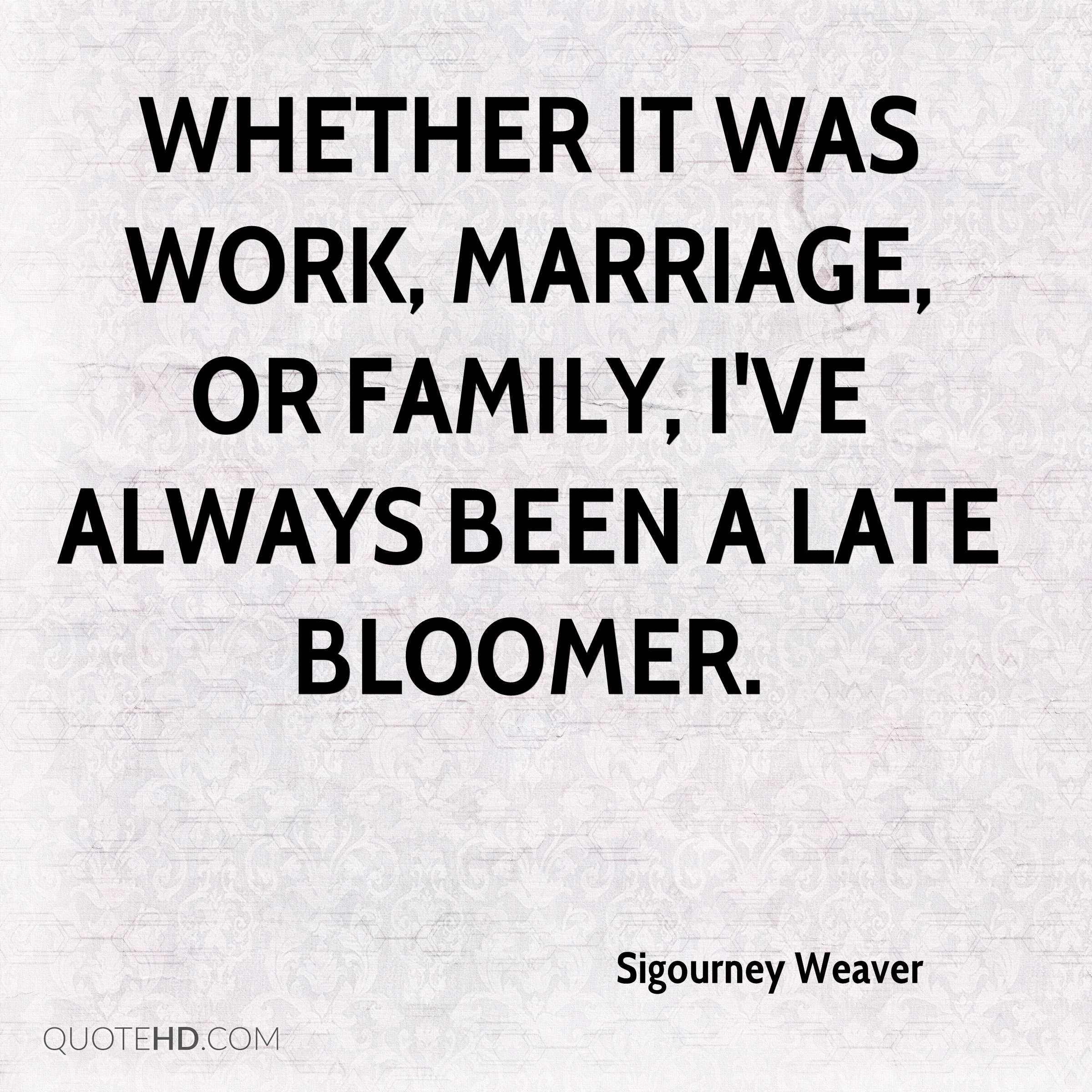 Whether it was work, marriage, or family, I've always been a late bloomer.