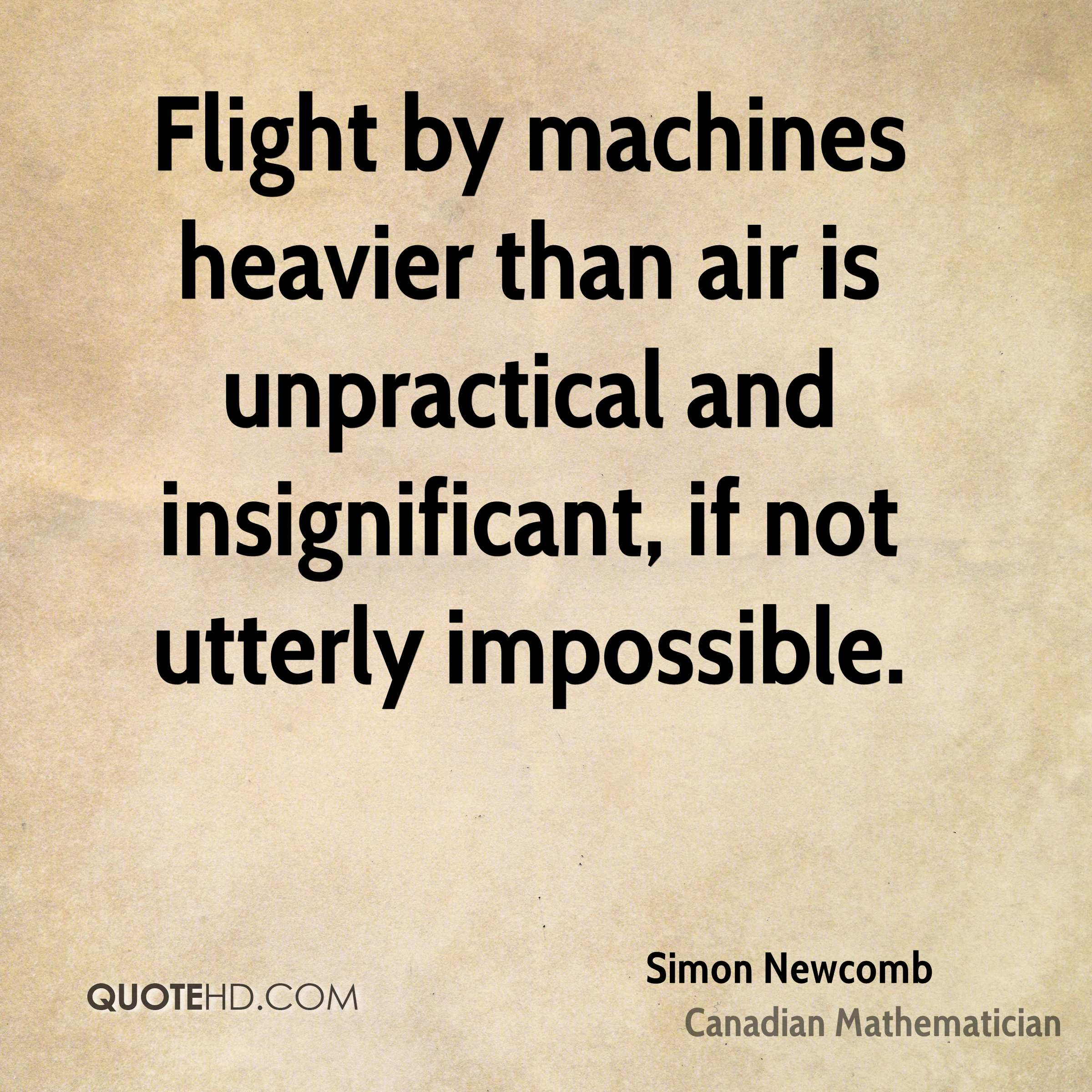 Flight by machines heavier than air is unpractical and insignificant, if not utterly impossible.