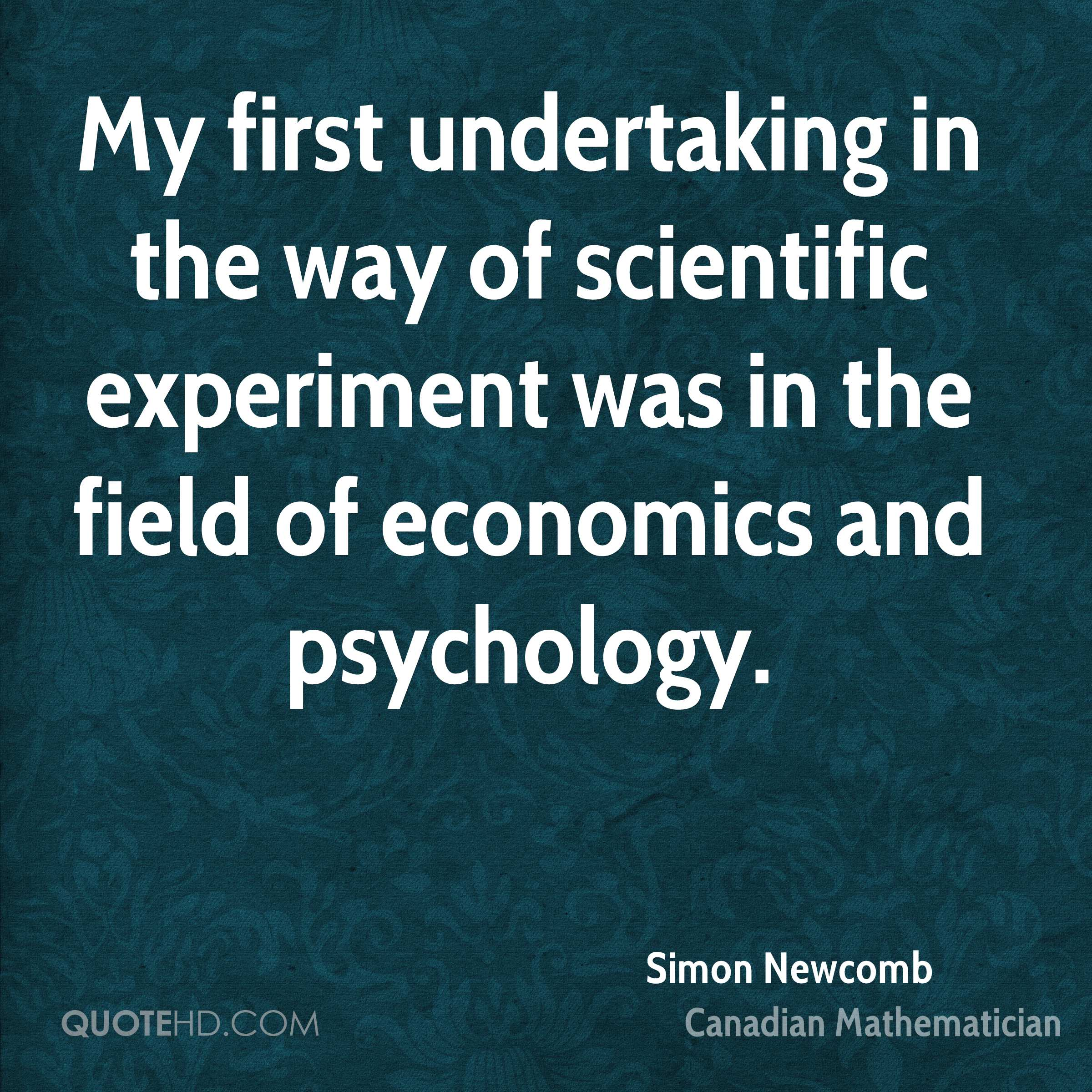 My first undertaking in the way of scientific experiment was in the field of economics and psychology.