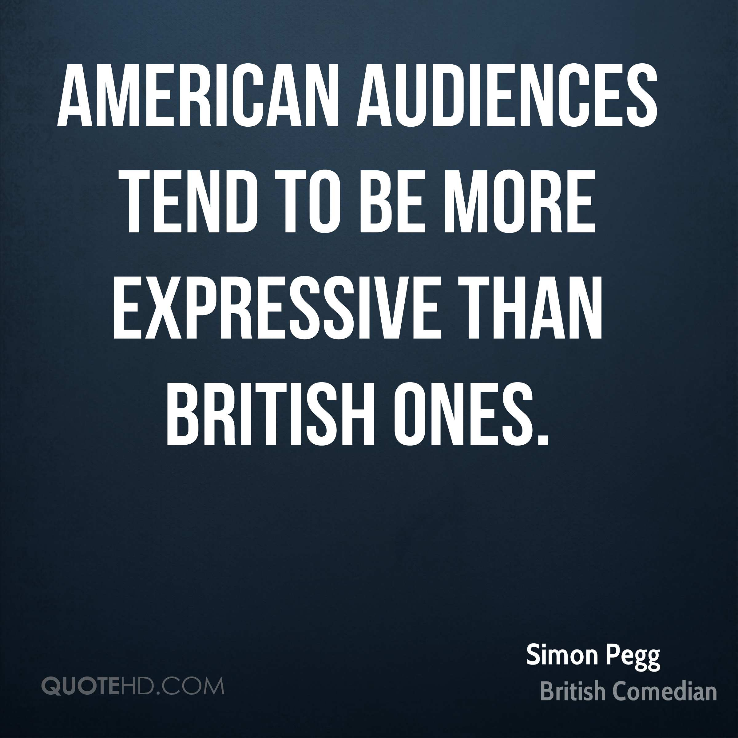 American audiences tend to be more expressive than British ones.