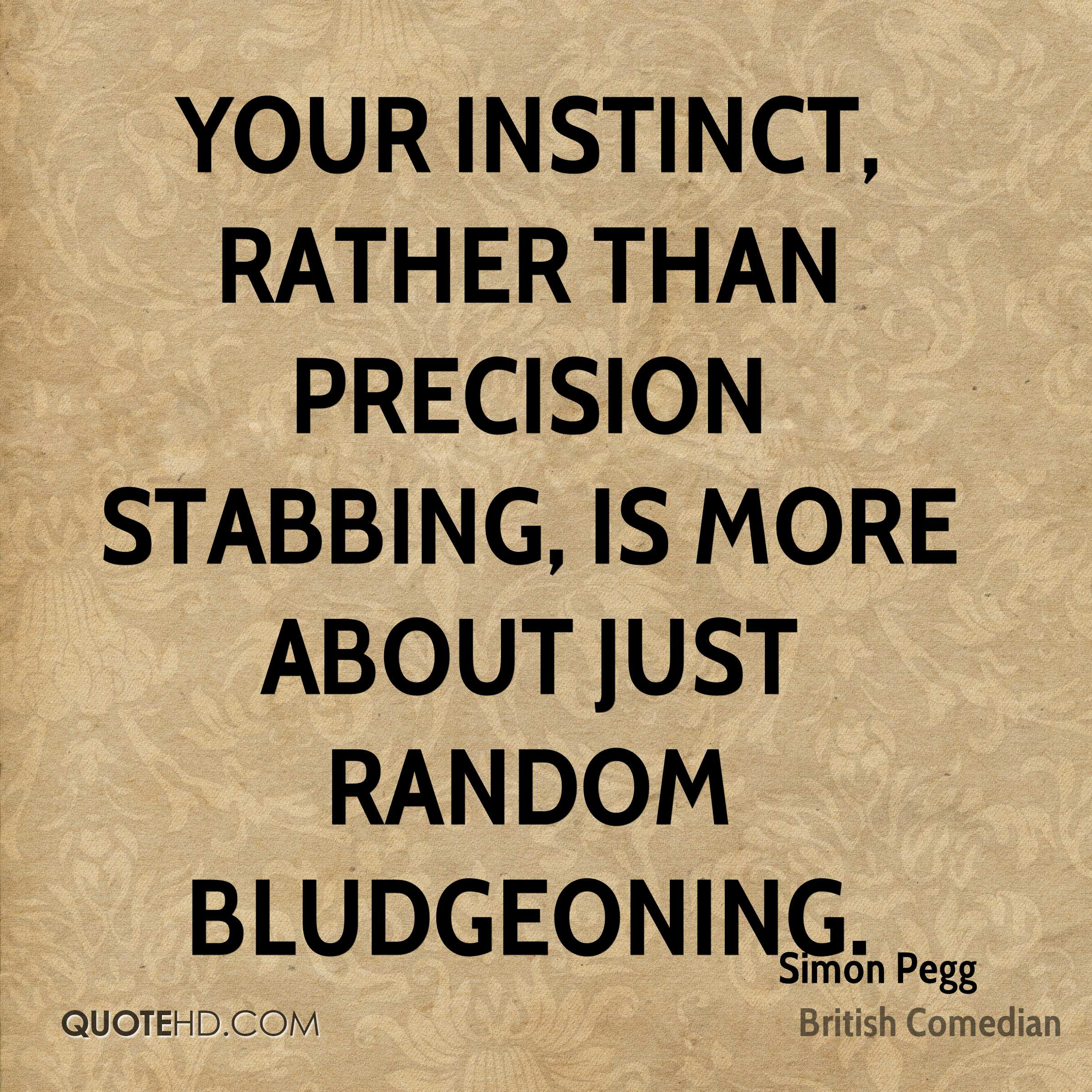 Your instinct, rather than precision stabbing, is more about just random bludgeoning.